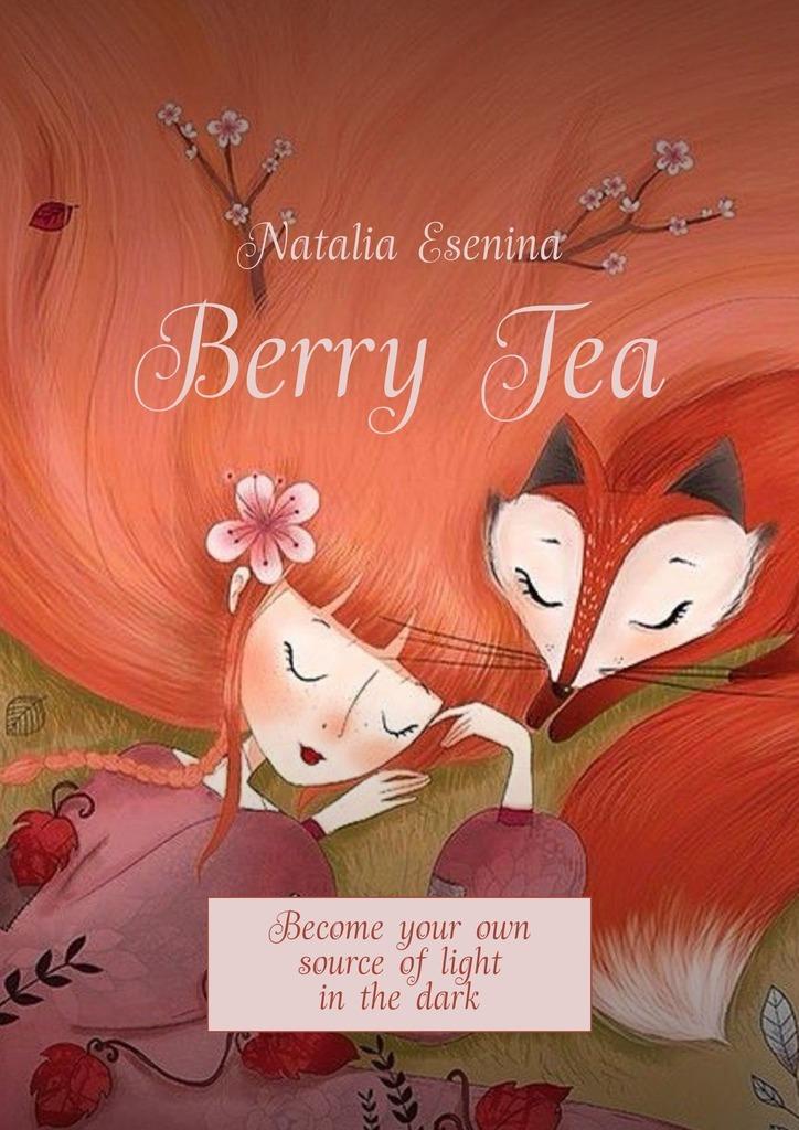Natalia Esenina Berry Tea. Become your own source oflight inthedark