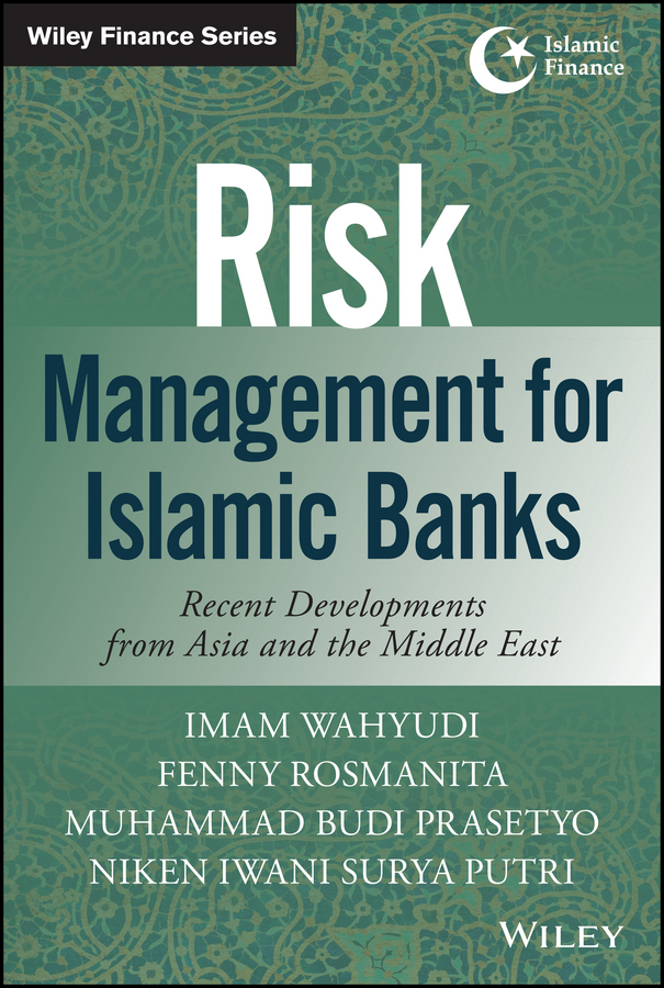 Imam Wahyudi Risk Management for Islamic Banks. Recent Developments from Asia and the Middle East