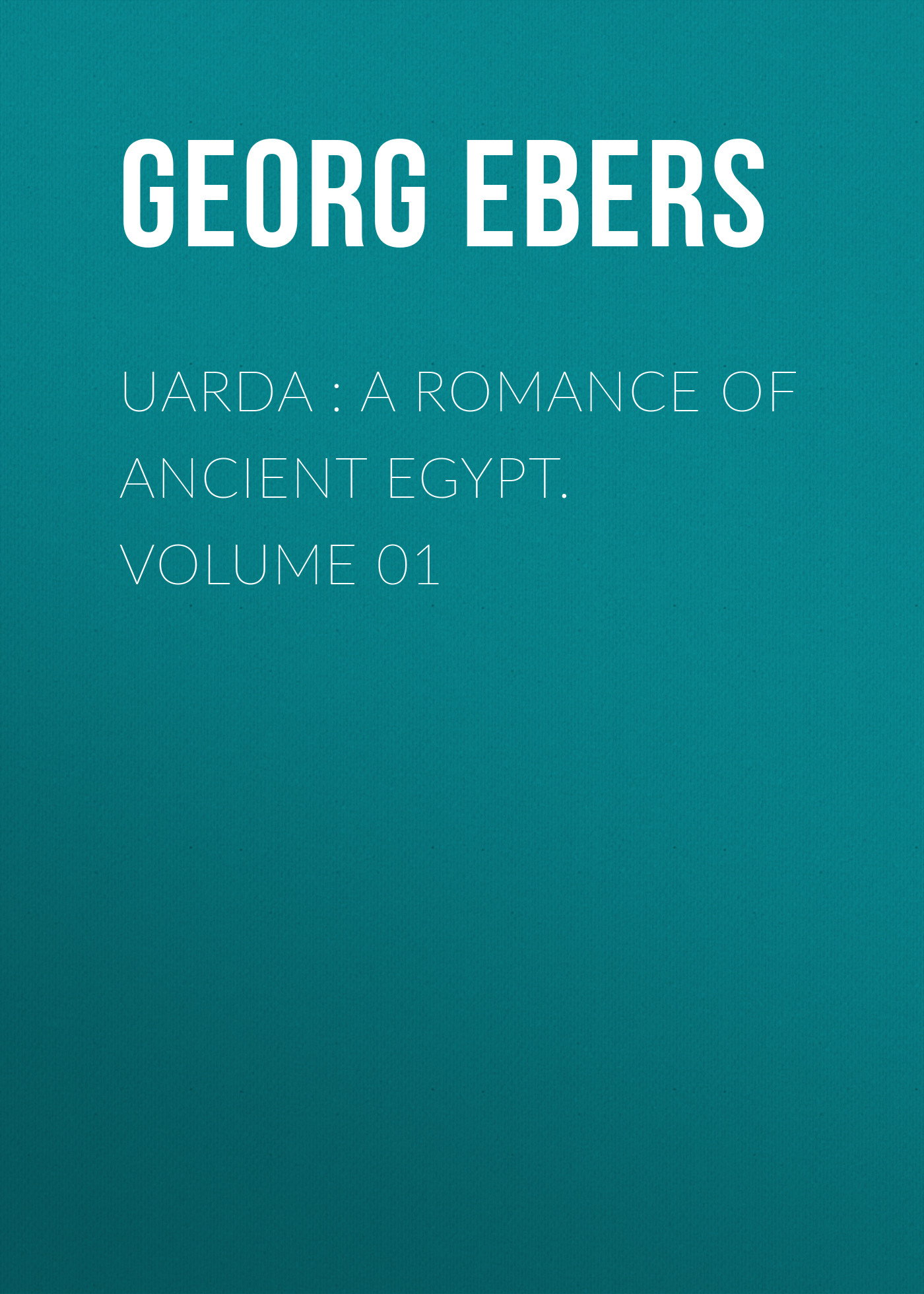 Georg Ebers Uarda : a Romance of Ancient Egypt. Volume 01 ancient egypt