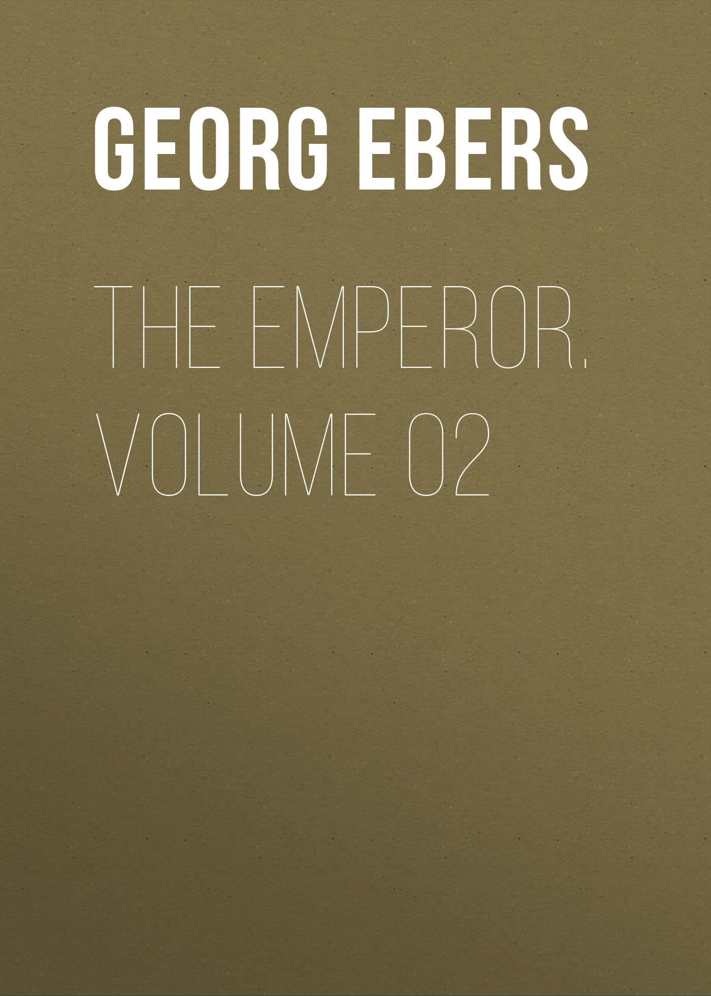 Georg Ebers The Emperor. Volume 02 georg ebers homo sum volume 02