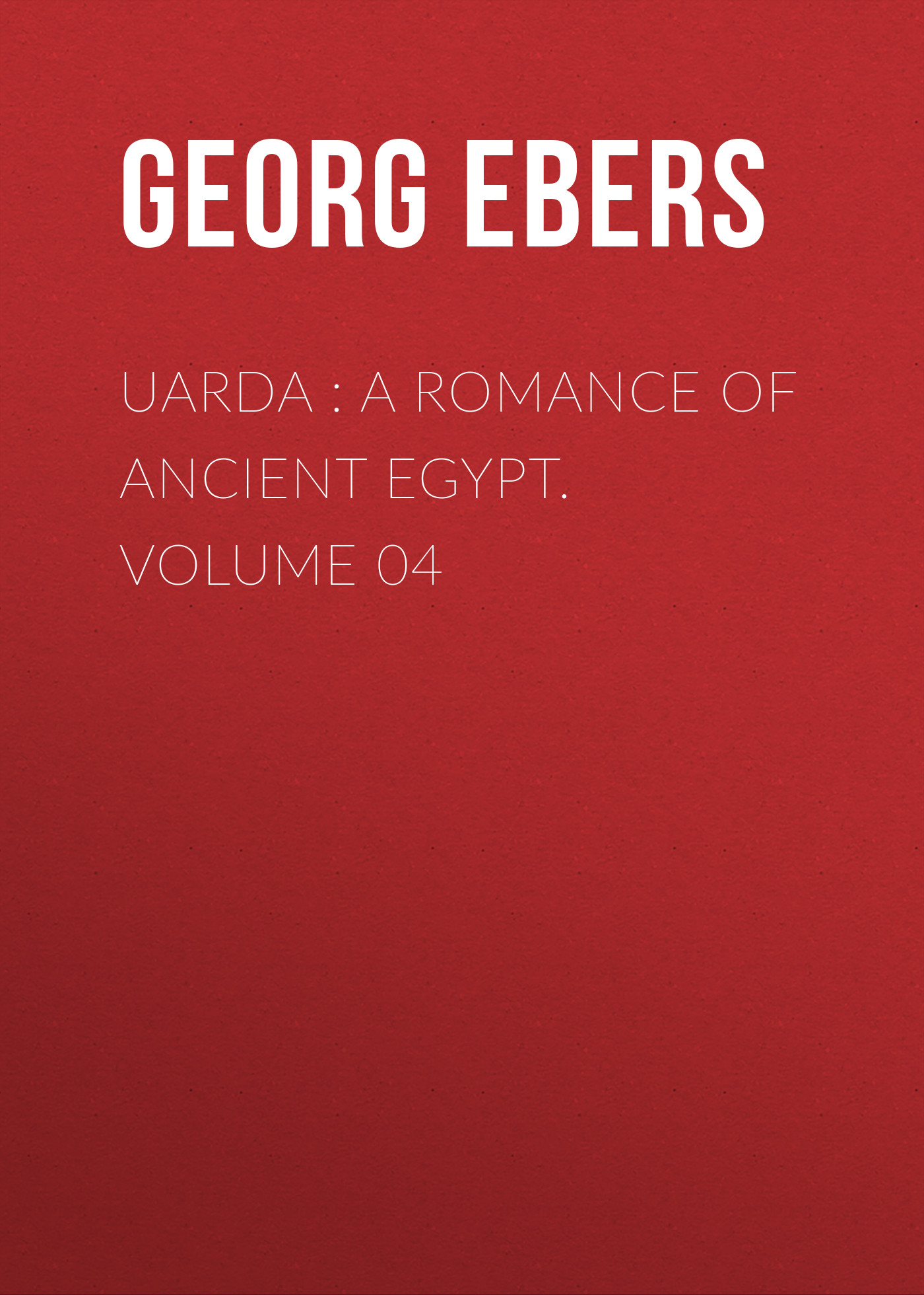 Georg Ebers Uarda : a Romance of Ancient Egypt. Volume 04 ancient egypt