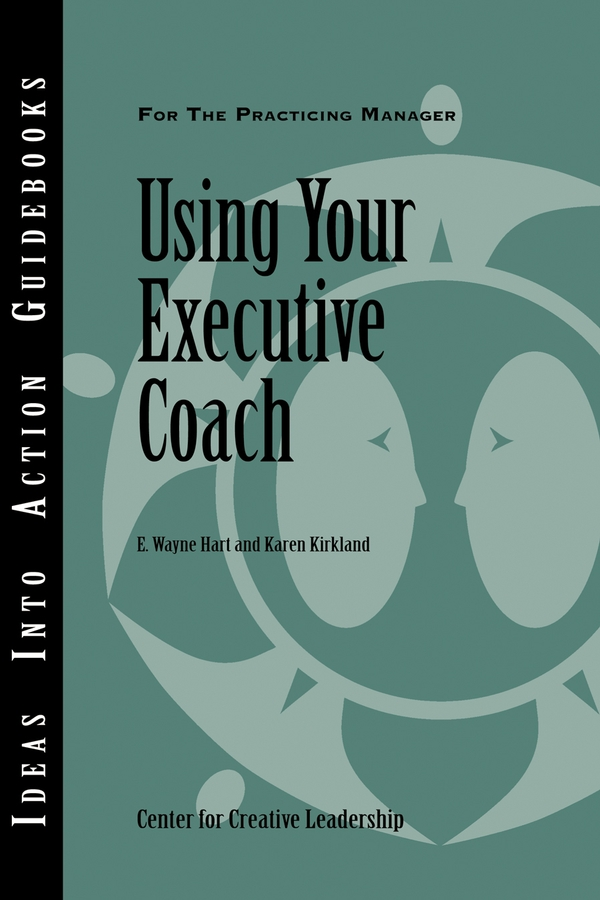 Center for Creative Leadership (CCL) Using Your Executive Coach susan battley coached to lead how to achieve extraordinary results with an executive coach
