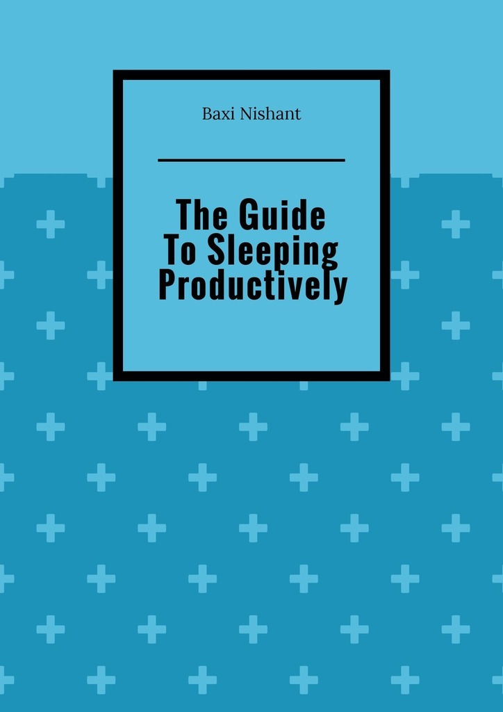 Baxi Nishant The Guide To Sleeping Productively baxi nishant sitemaps