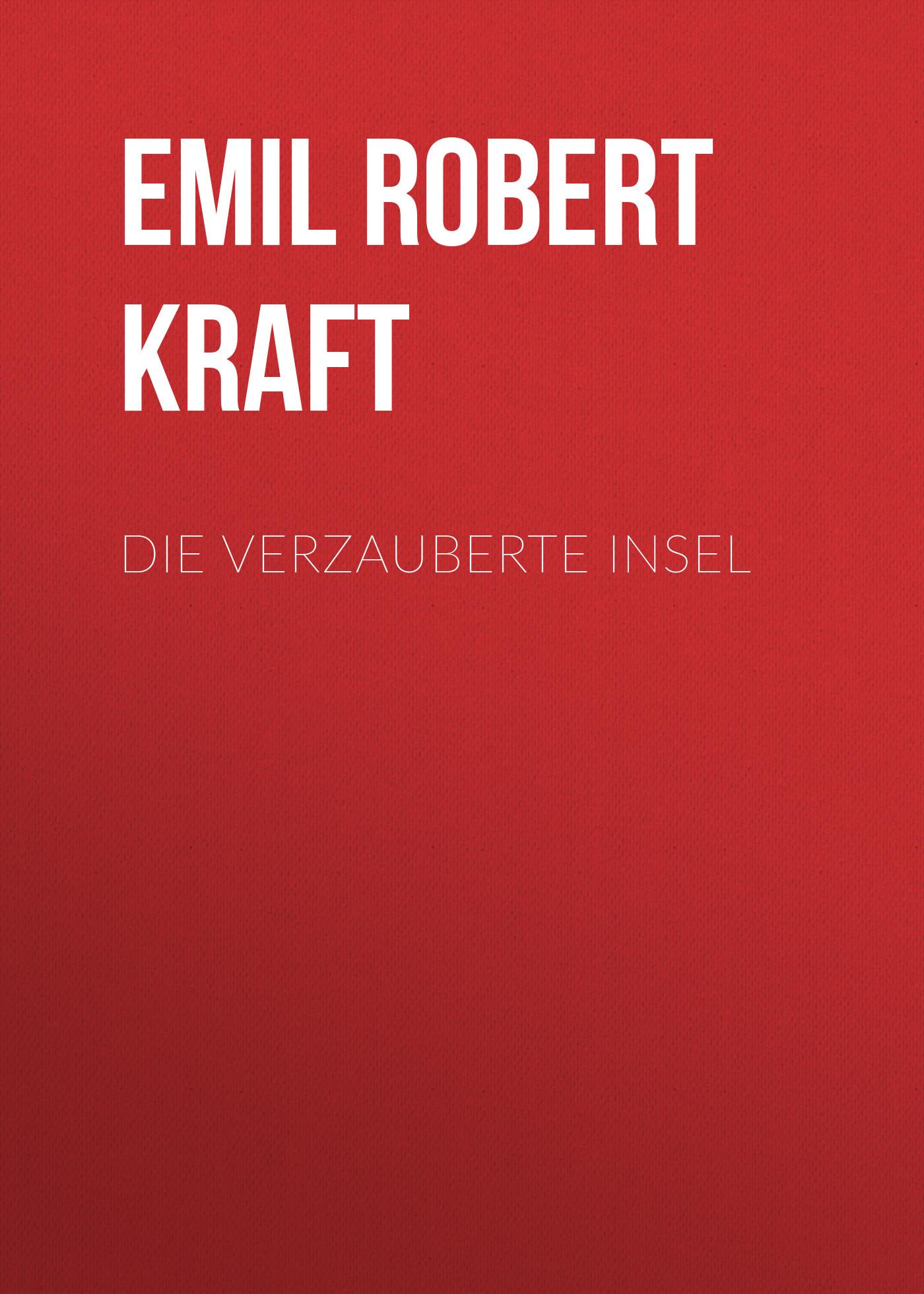 Emil Robert Kraft Die verzauberte Insel
