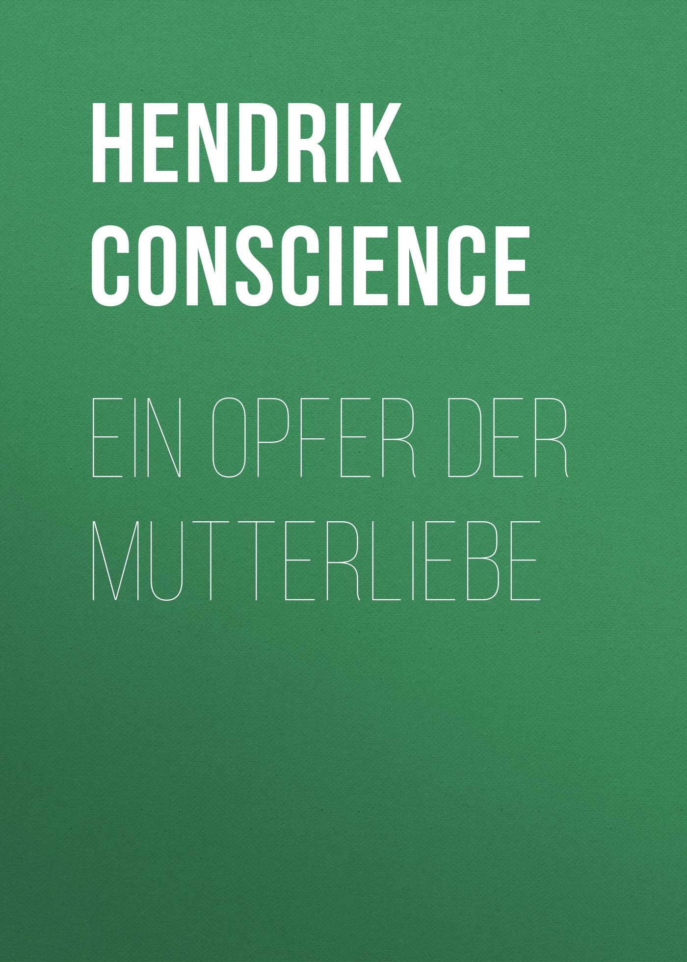 Hendrik Conscience Ein Opfer der Mutterliebe m a zois der vollmensch ein rennfahrerroman