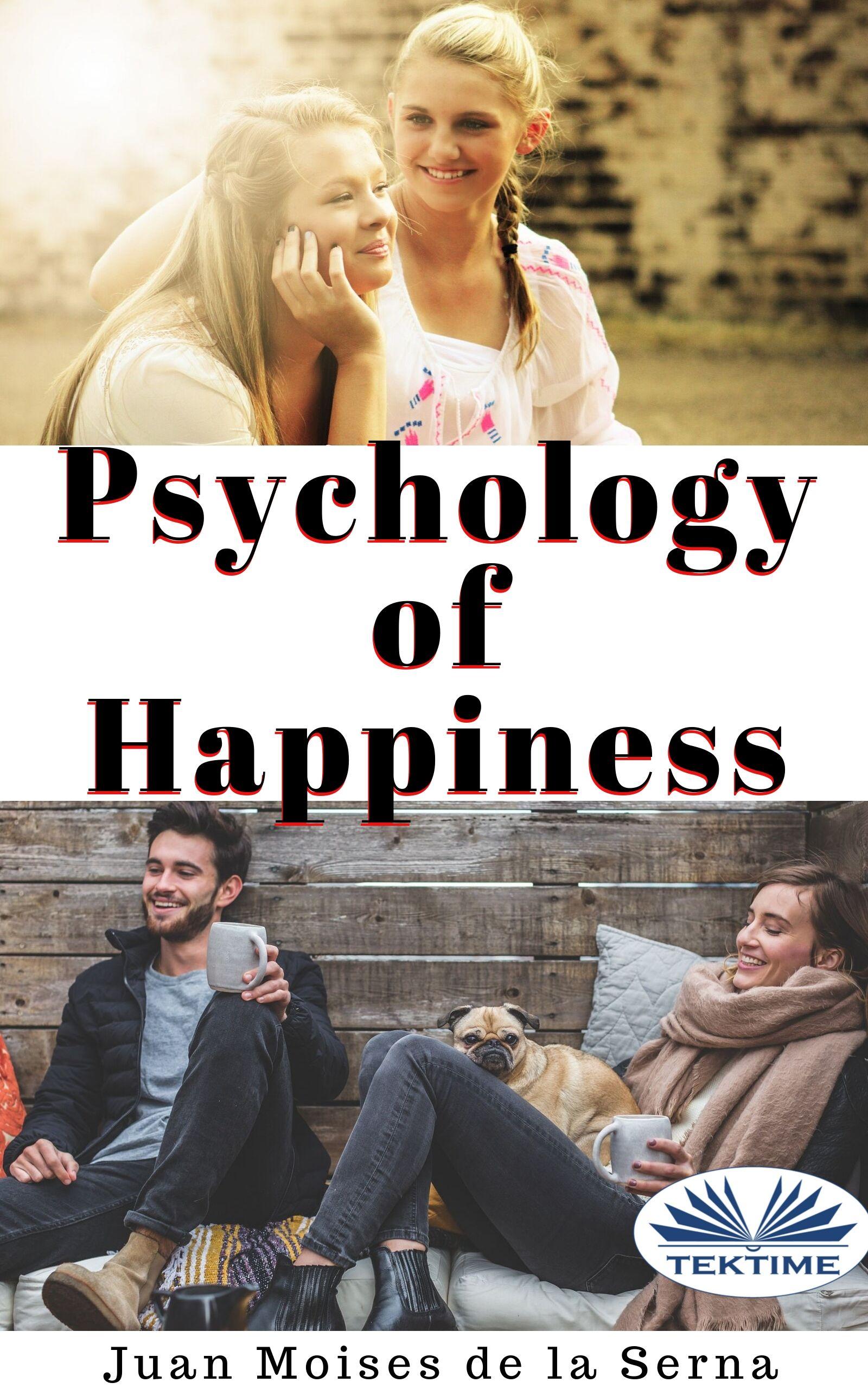 Juan Moisés De La Serna Psychology Of Happiness happiness is