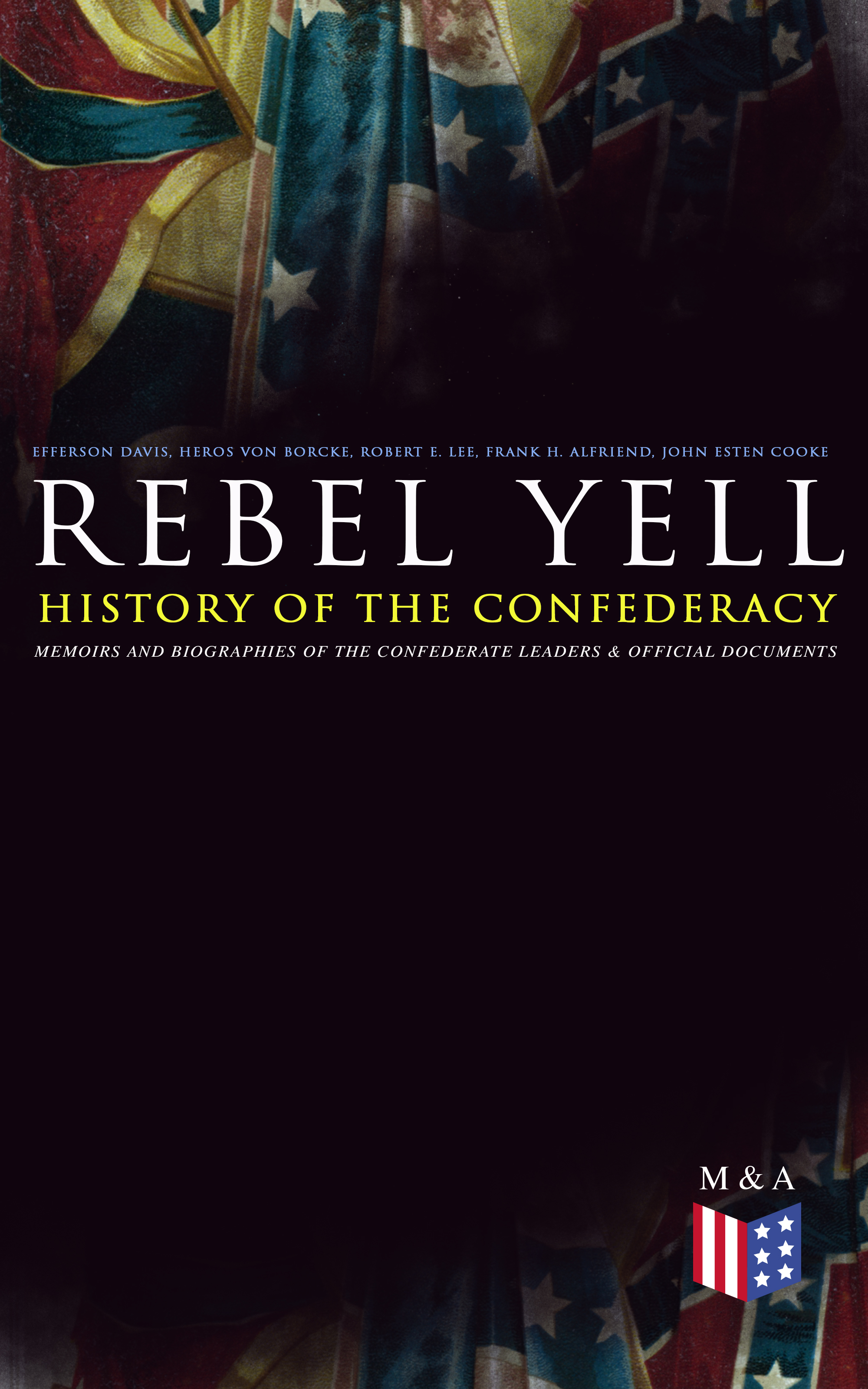 Robert E. Lee REBEL YELL: History of the Confederacy, Memoirs and Biographies of the Confederate Leaders & Official Documents