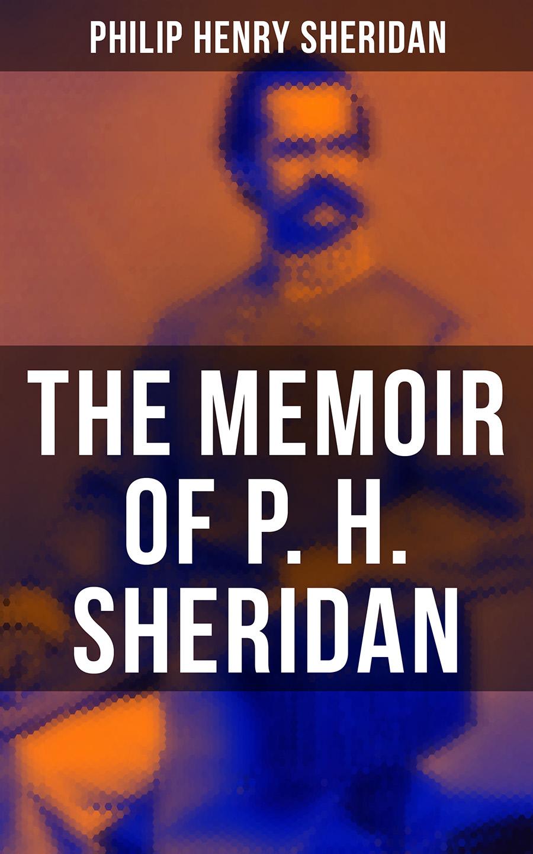 Philip Henry Sheridan The Memoir of P. H. Sheridan lynette sheridan burns understanding journalism