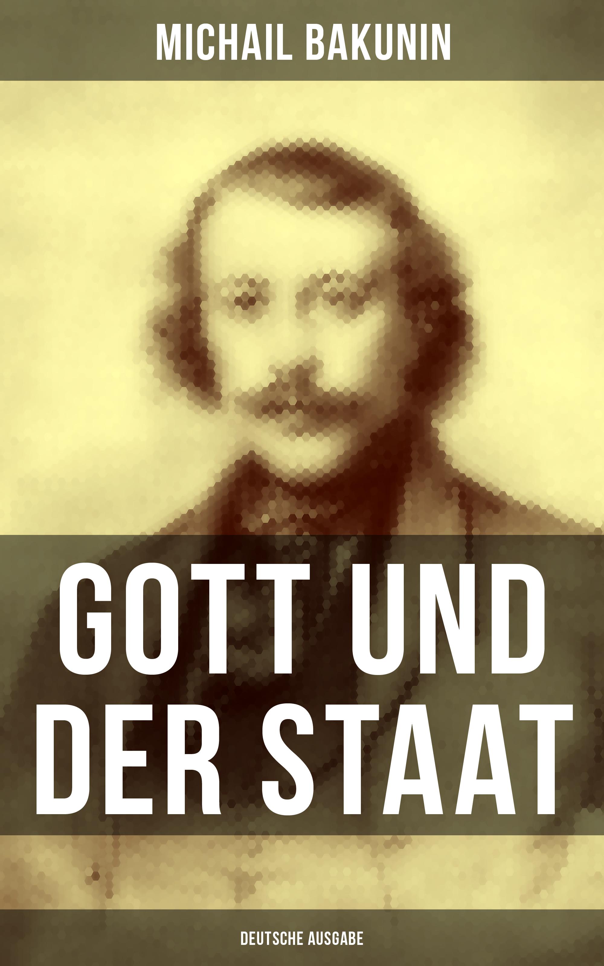Michail Bakunin Gott und der Staat (Deutsche Ausgabe) michail roscin spomienka na annu