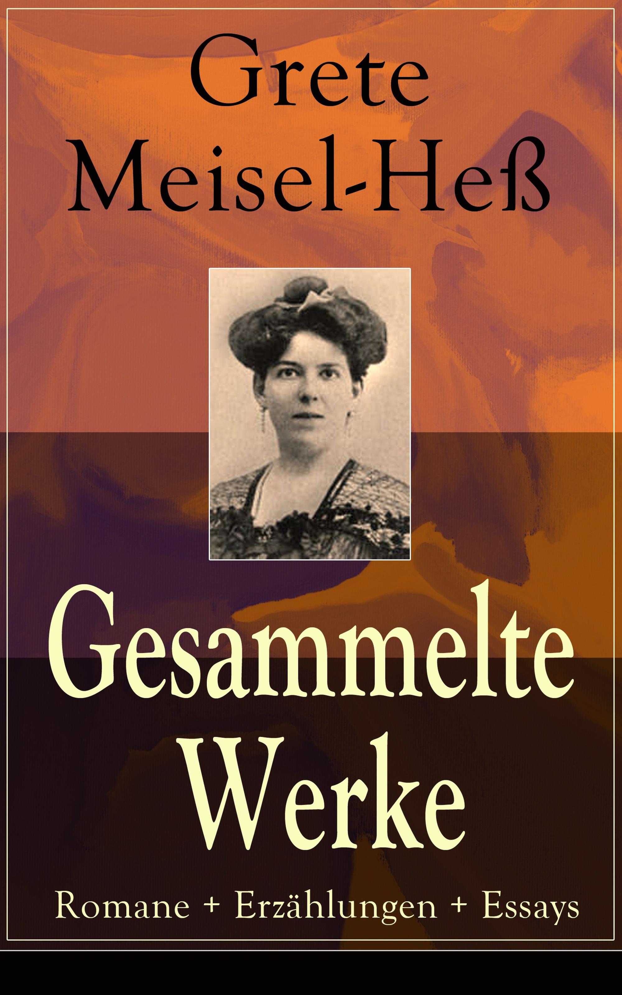 Grete Meisel-Heß Gesammelte Werke: Romane + Erzählungen + Essays стоимость