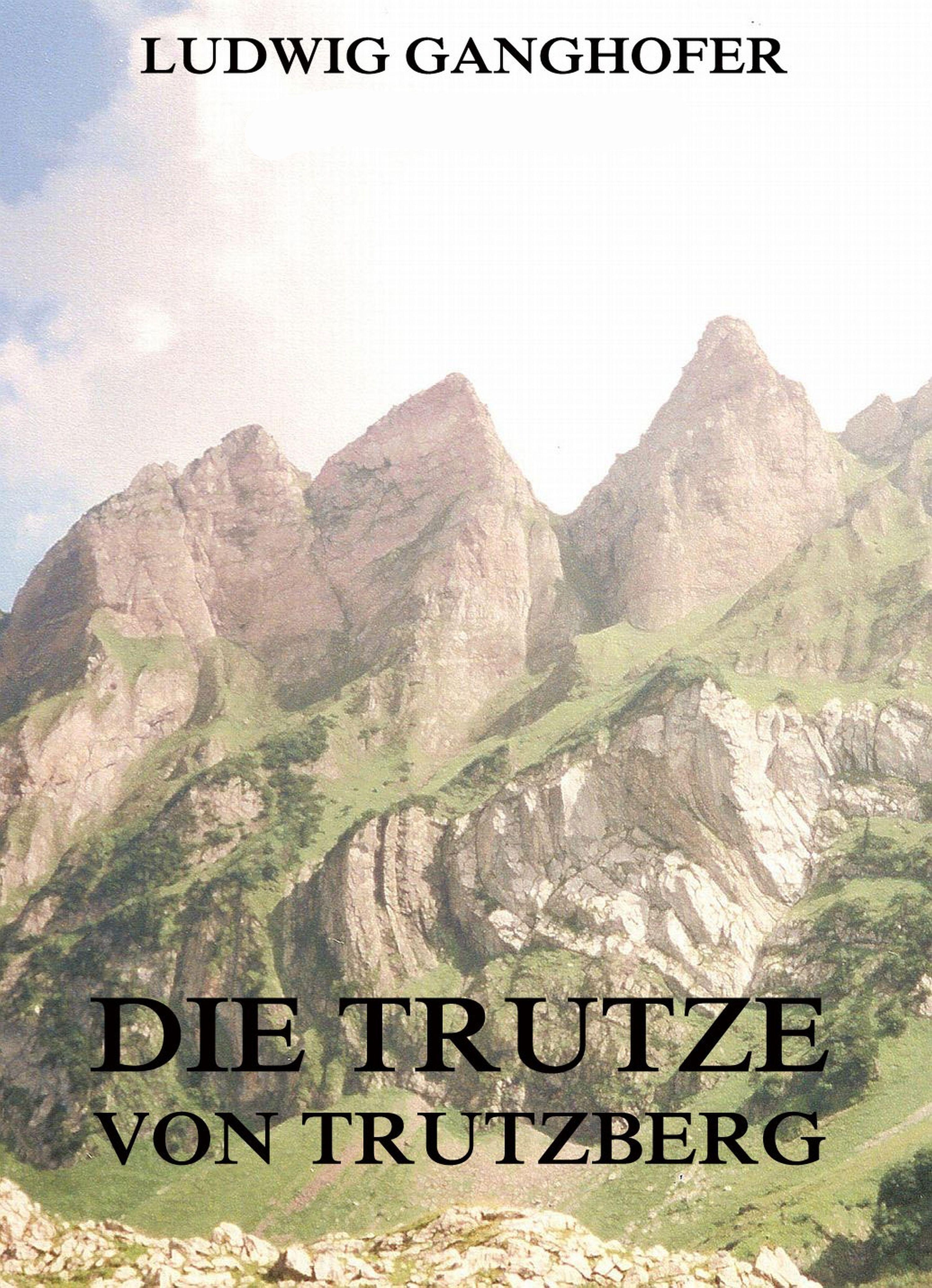 Ludwig Ganghofer Die Trutze von Trutzberg ludwig ganghofer die schönsten heimatromane von ludwig ganghofer