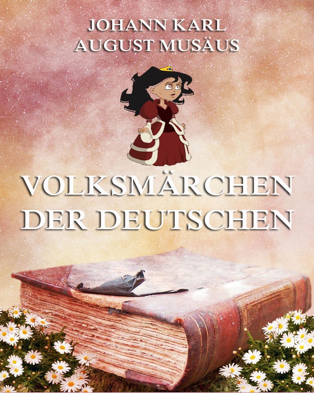 Johann Karl August Musaus Volksmärchen der Deutschen