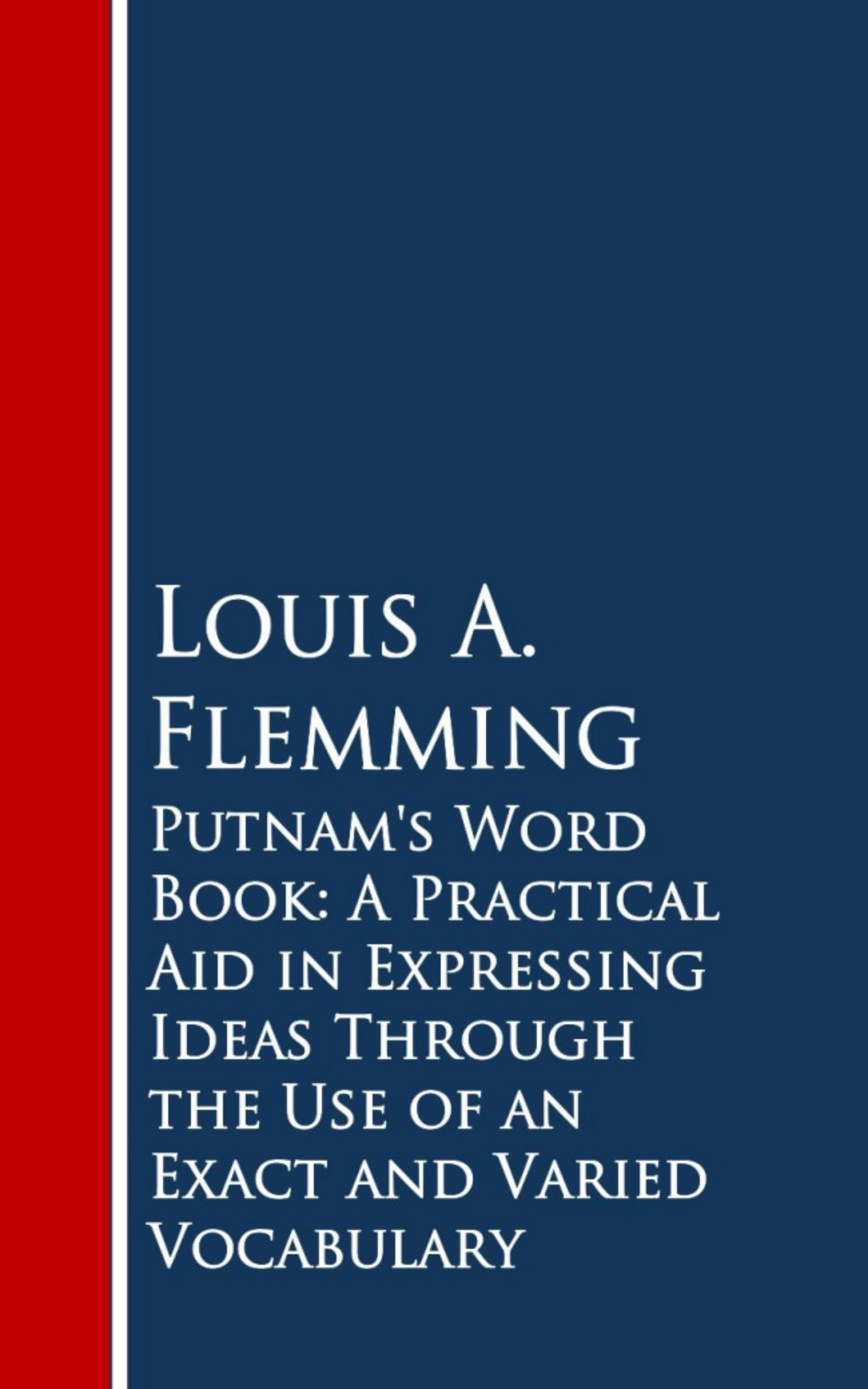 Louis A. Flemming Putnam's Word Book: A Practical Aid in Expressing Ideas Through the Use of an Exact and Varied Vocabulary flemming dalum pres zyx italo disco in the mix
