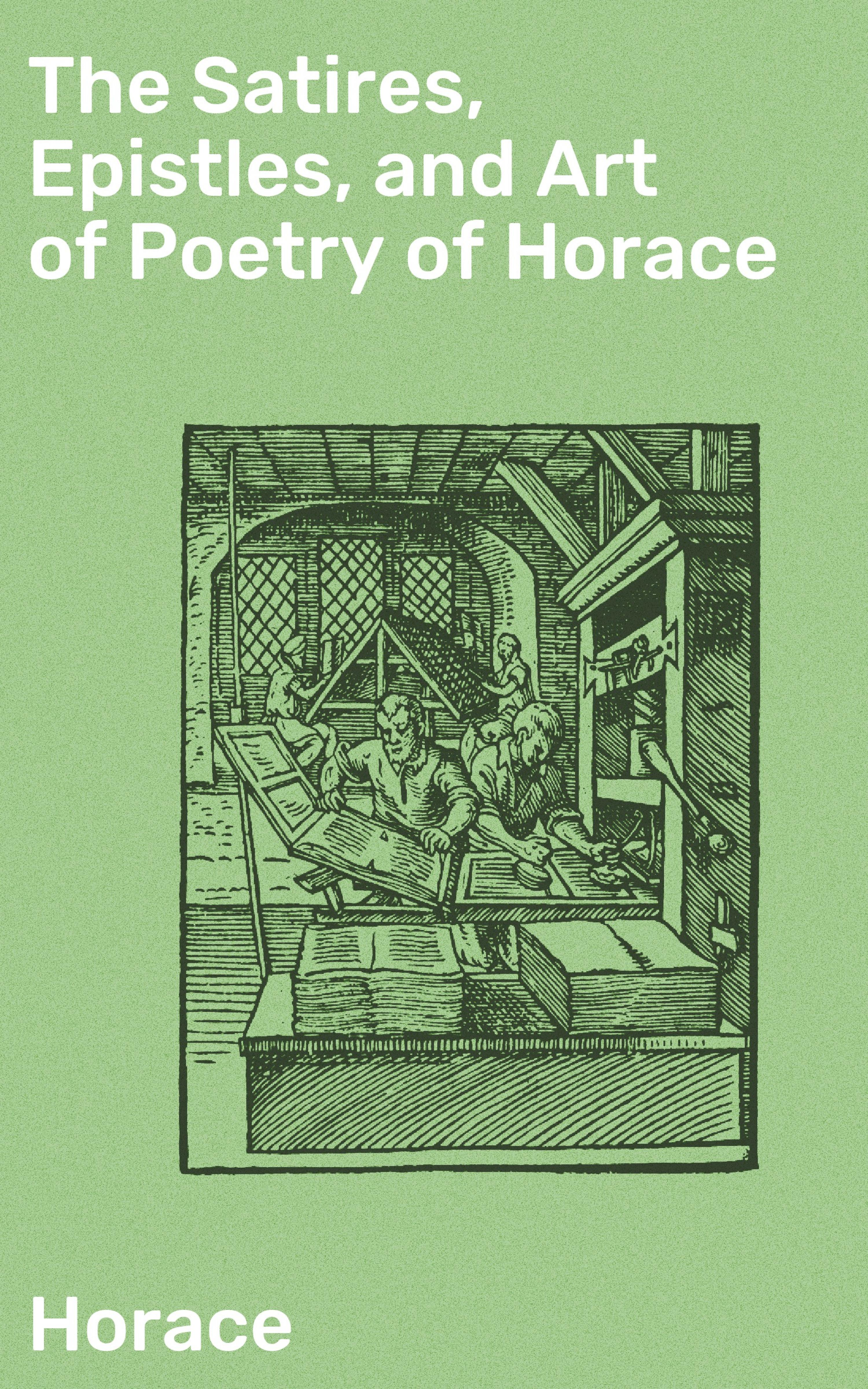 Horace The Satires, Epistles, and Art of Poetry of Horace the odes of horace