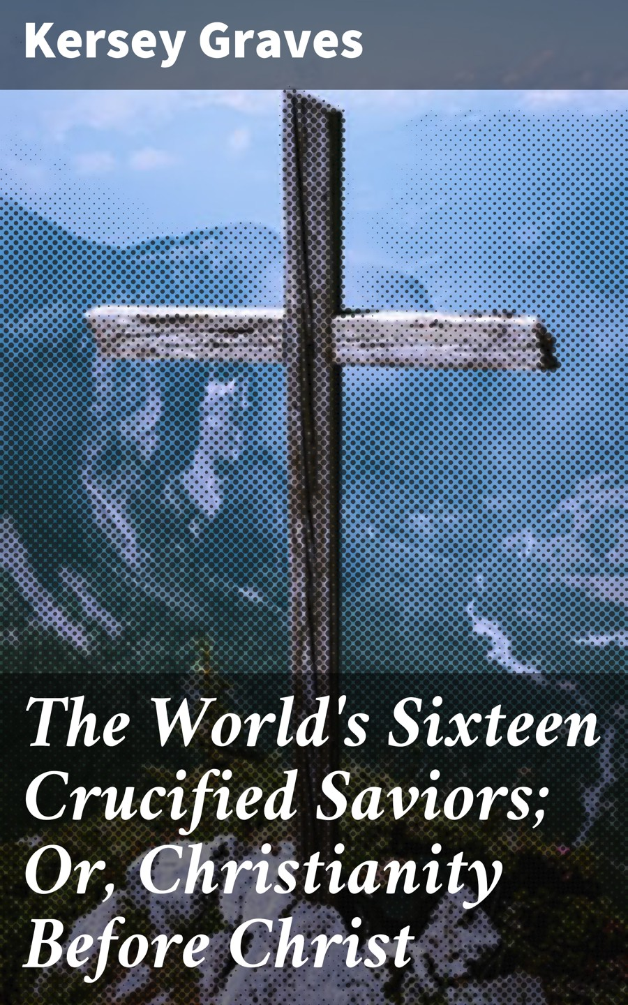 Kersey Graves The World's Sixteen Crucified Saviors; Or, Christianity Before Christ the sixteen ikon