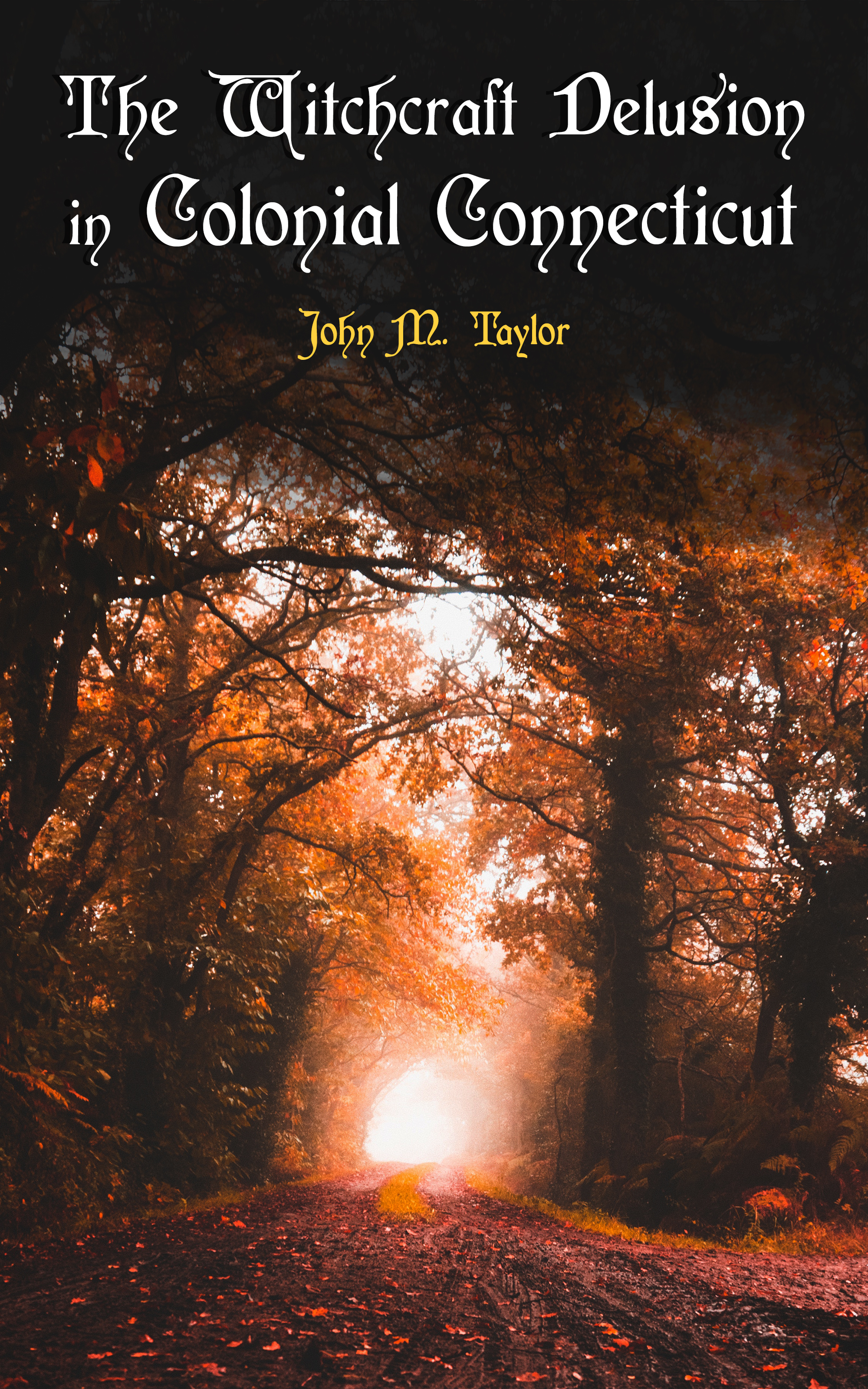 John M. Taylor The Witchcraft Delusion in Colonial Connecticut the colonial williamsburg tavern cookbook