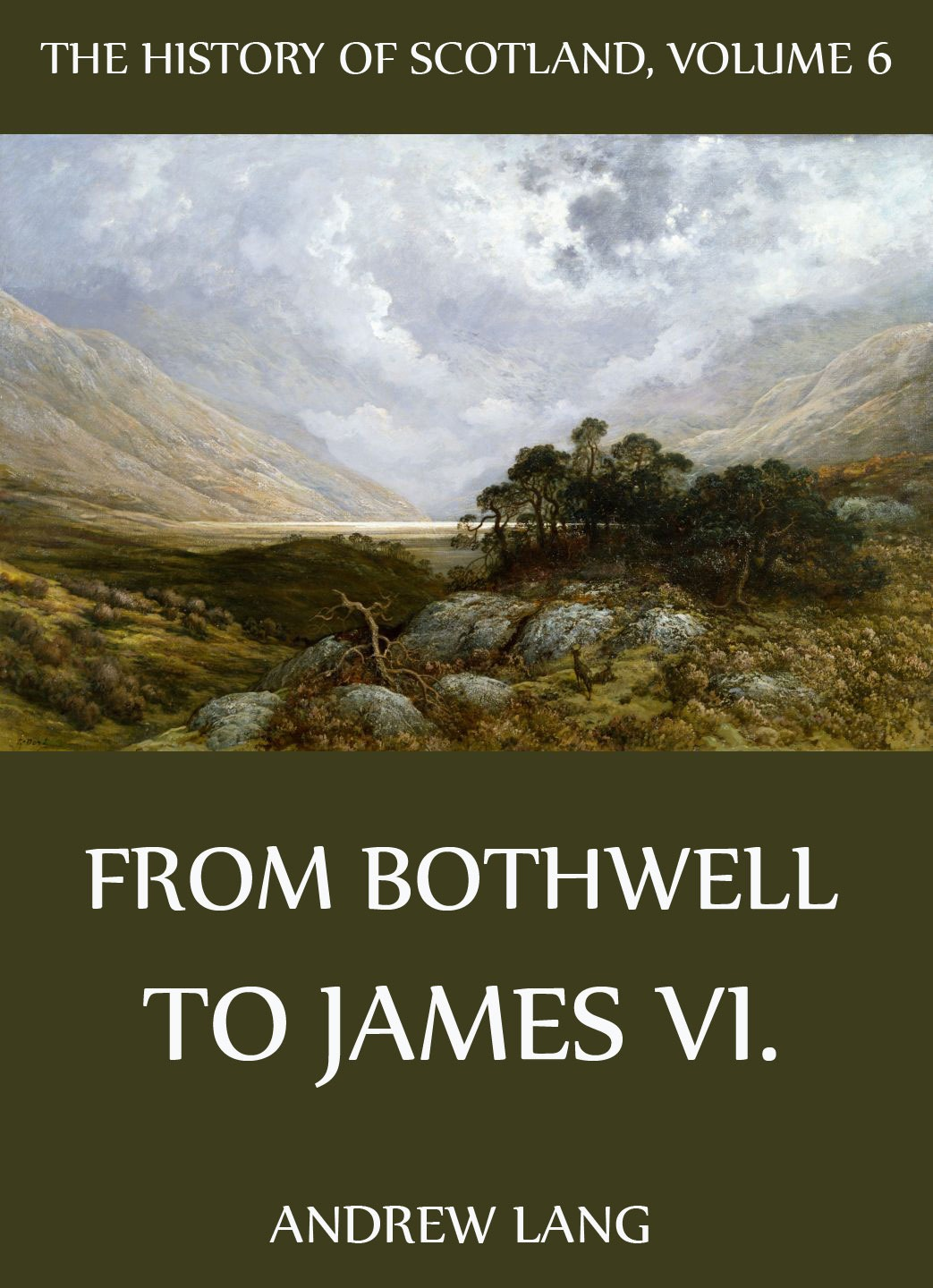 Andrew Lang The History Of Scotland - Volume 6: From Bothwell To James VI.