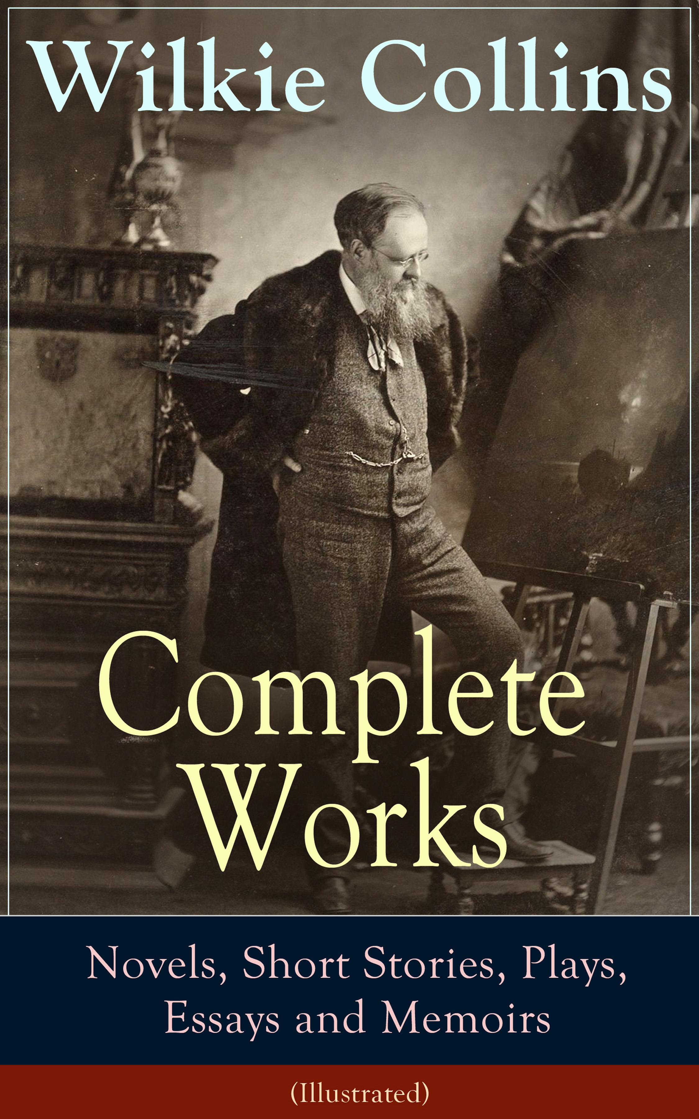 Wilkie Collins Collins Complete Works of Wilkie Collins: Novels, Short Stories, Plays, Essays and Memoirs (Illustrated) collins w heart and science