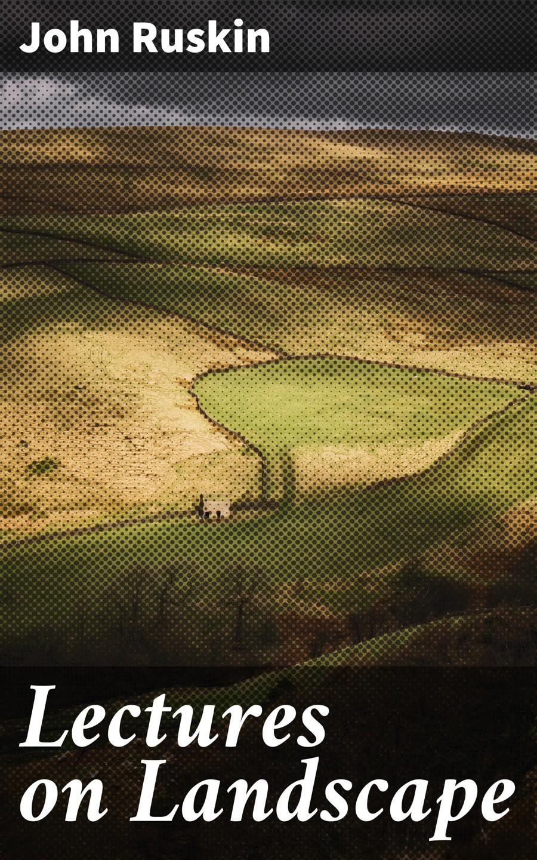 John Ruskin Lectures on Landscape