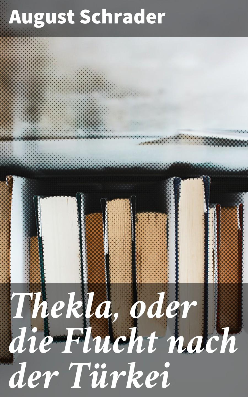 August Schrader Thekla, oder die Flucht nach der Türkei