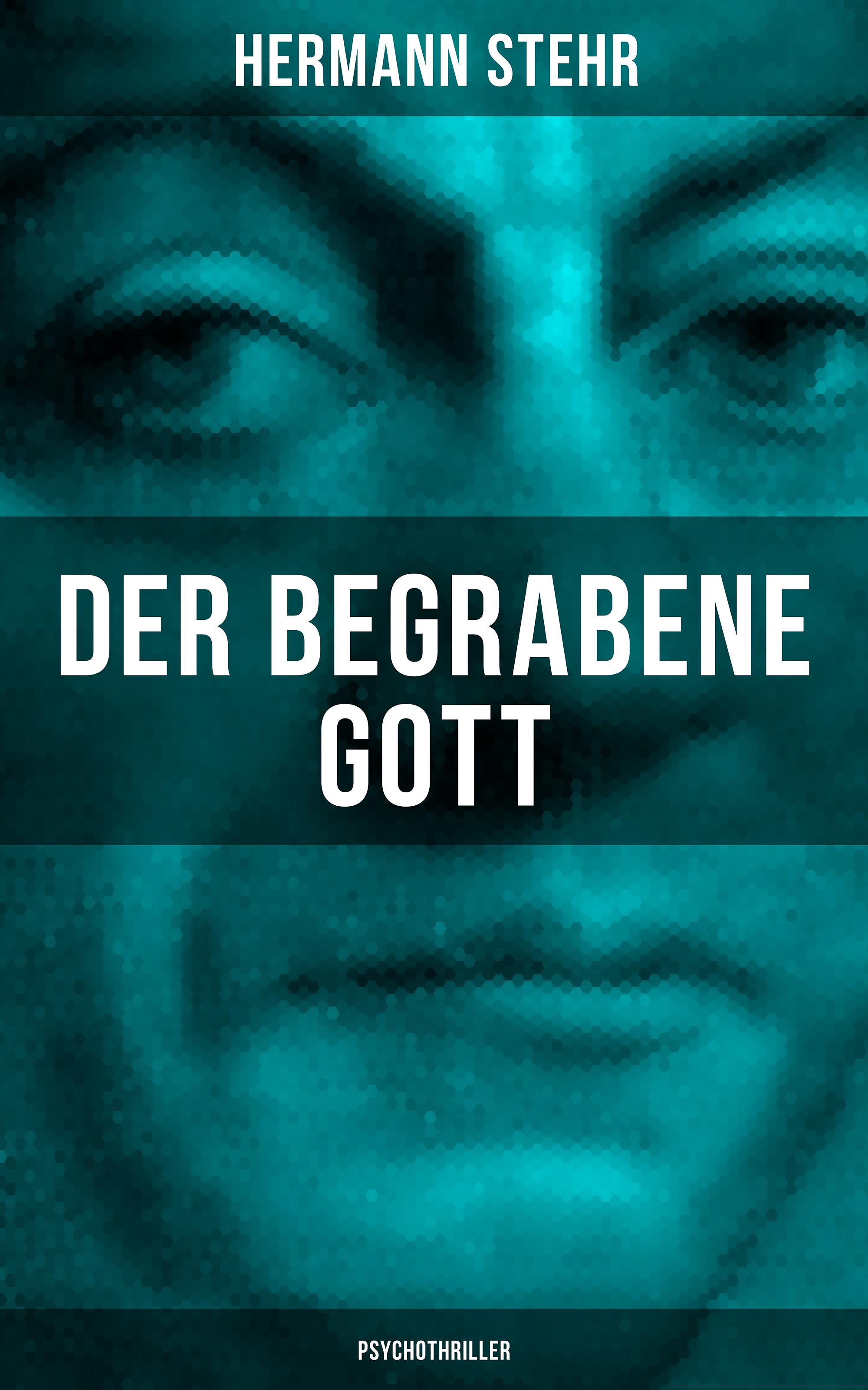 Hermann Stehr Der begrabene Gott (Psychothriller) hermann stehr der heiligenhof heimatroman
