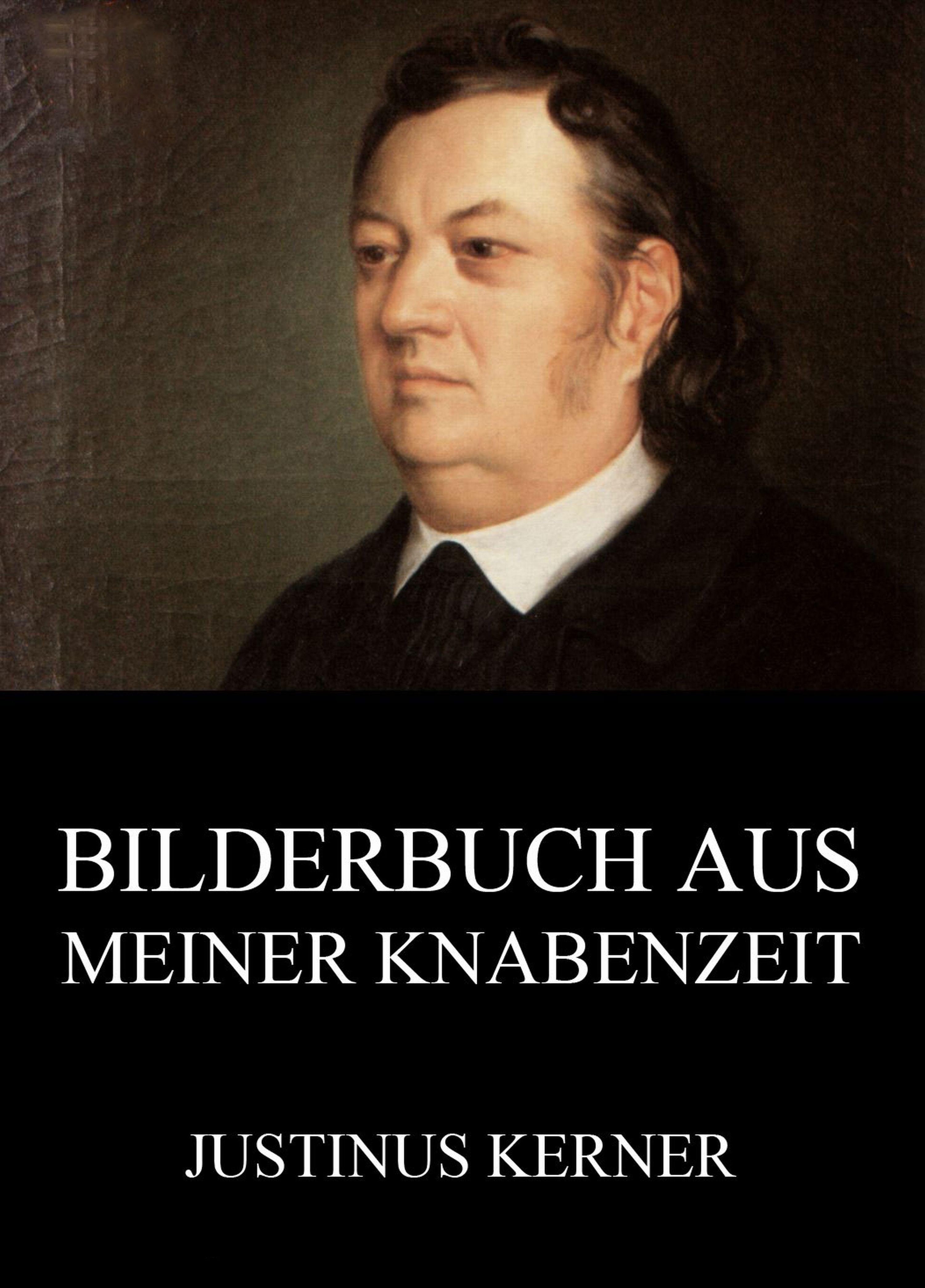 Justinus Kerner Bilderbuch aus meiner Knabenzeit justinus kerner bilderbuch aus meiner knabenzeit
