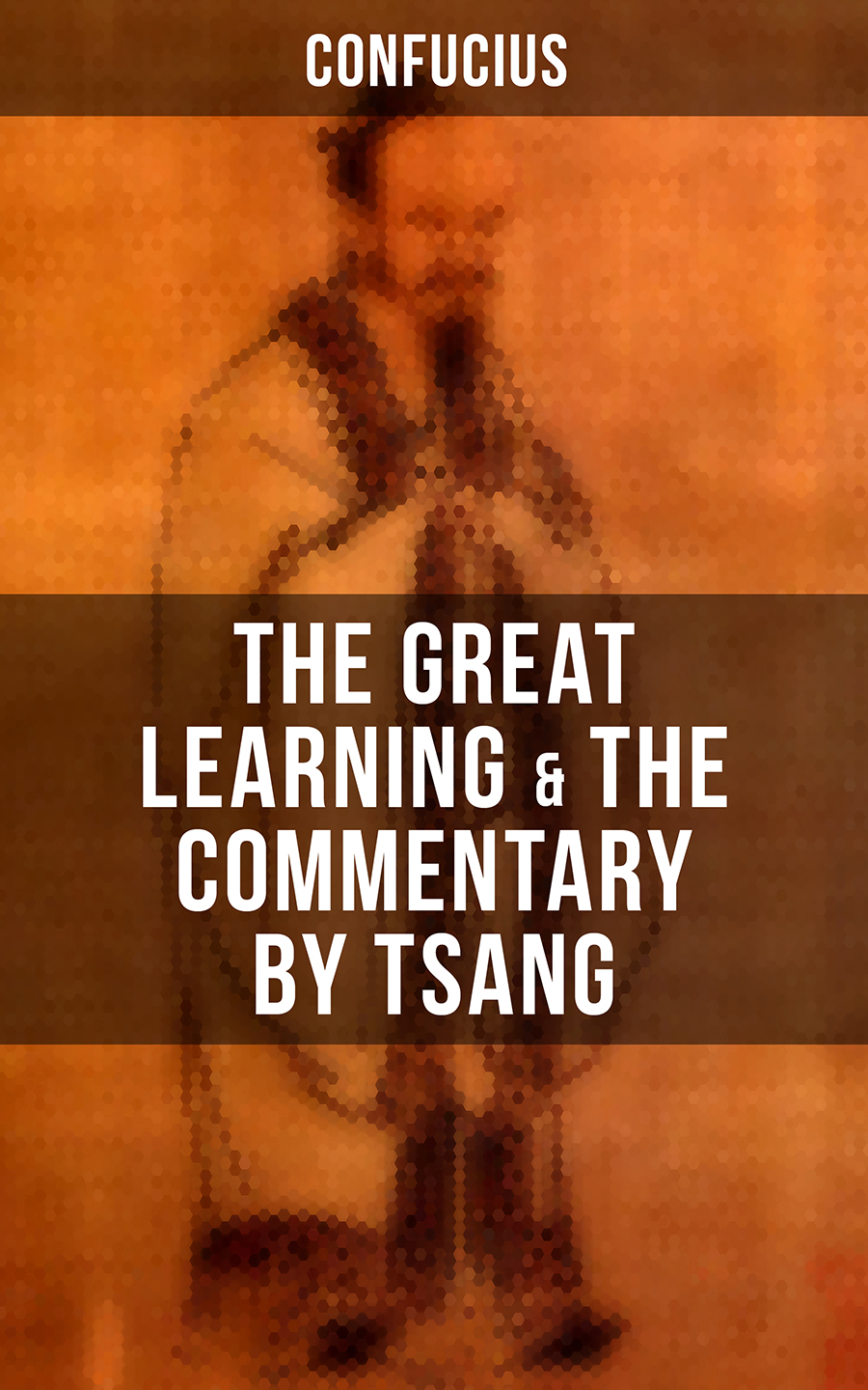 Confucius Confucius' The Great Learning & The Commentary by Tsang confucius confucius the great learning