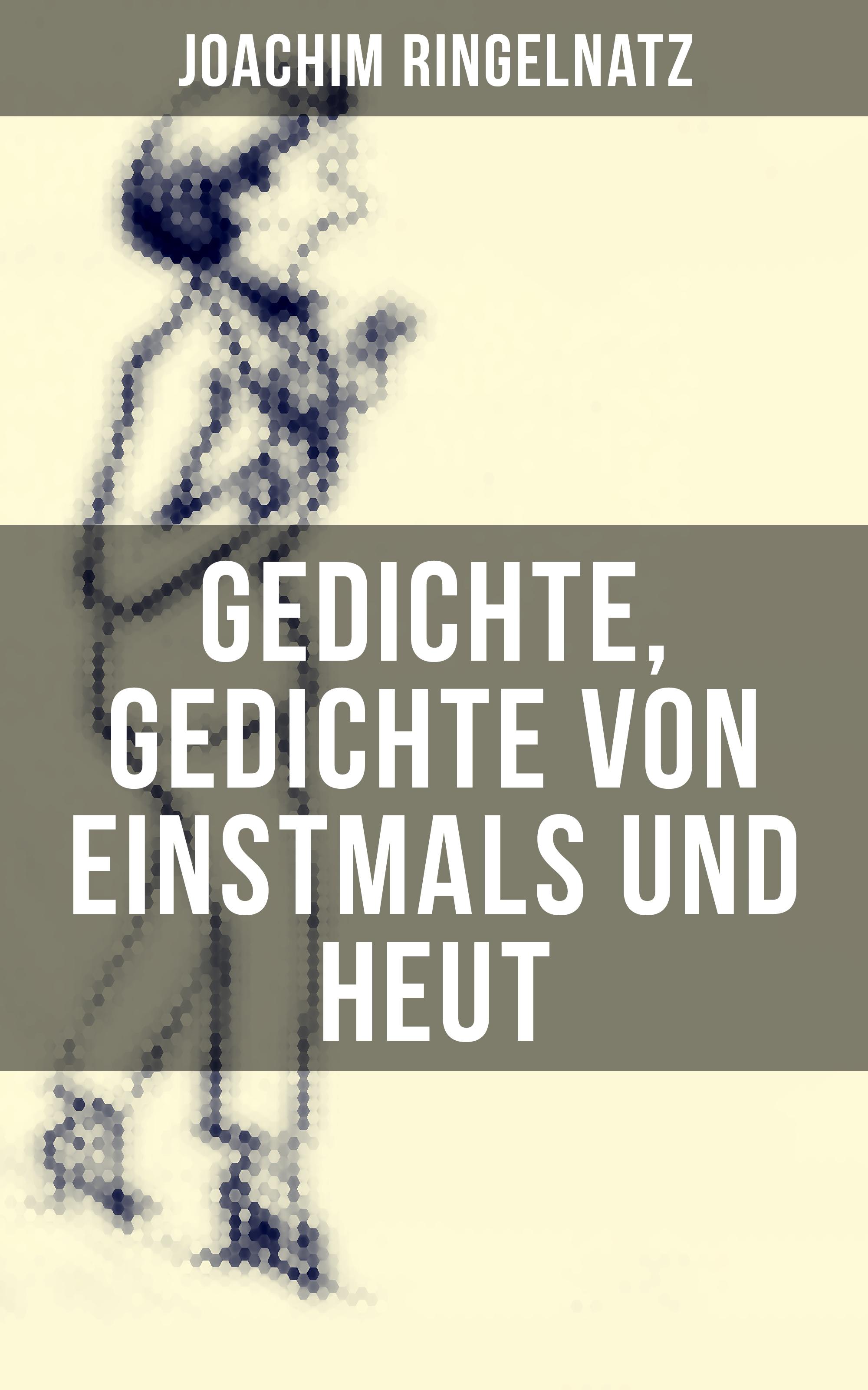 Joachim Ringelnatz Gedichte, Gedichte von Einstmals und Heut ernst moritz arndt gedichte