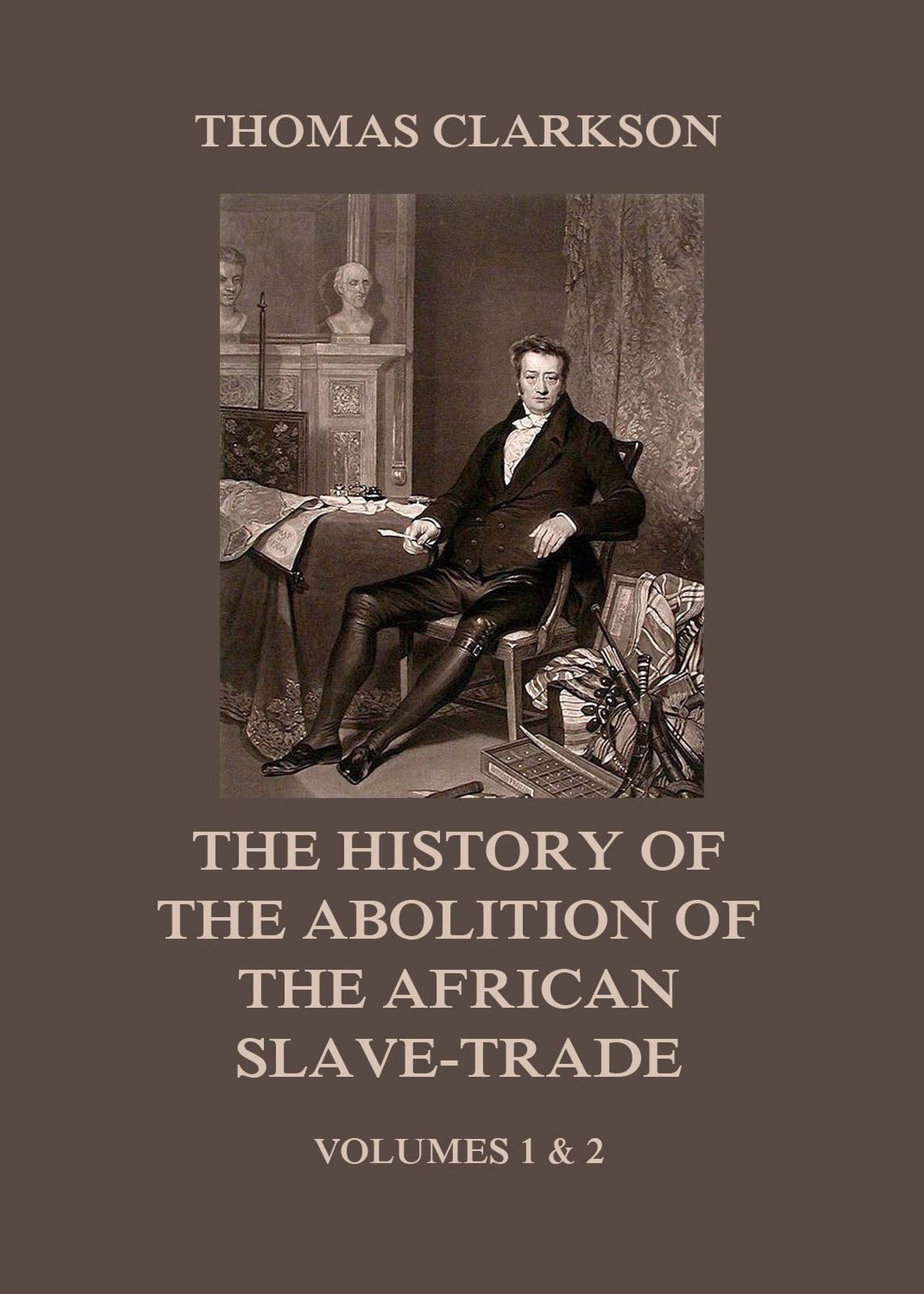 Thomas Clarkson The History of the Abolition of the African Slave-Trade kelly clarkson kelly clarkson meaning of life