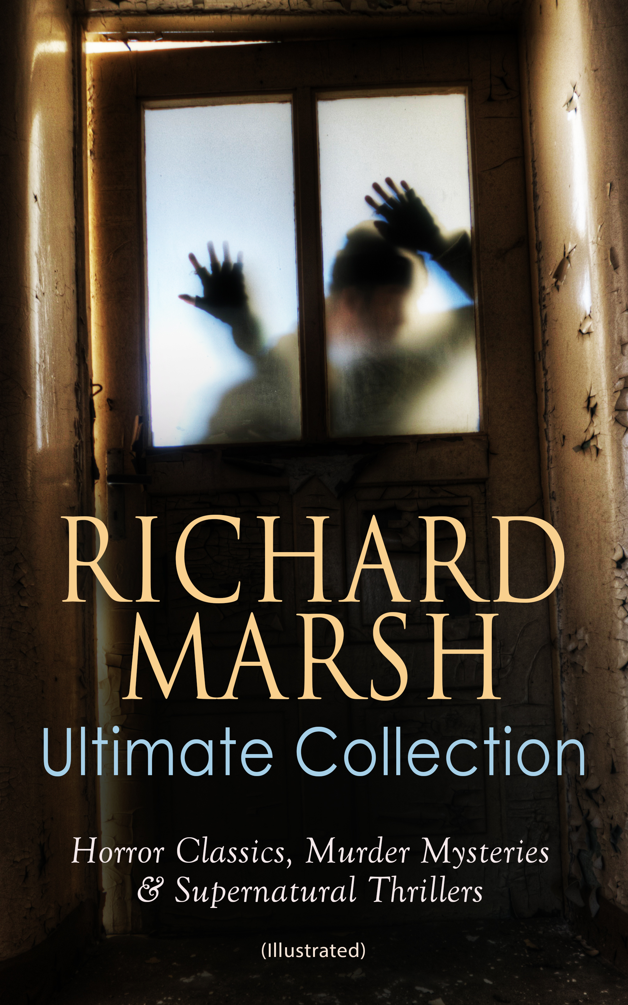 RICHARD MARSH Ultimate Collection: Horror Classics, Murder Mysteries & Supernatural Thrillers (Illustrated) фото