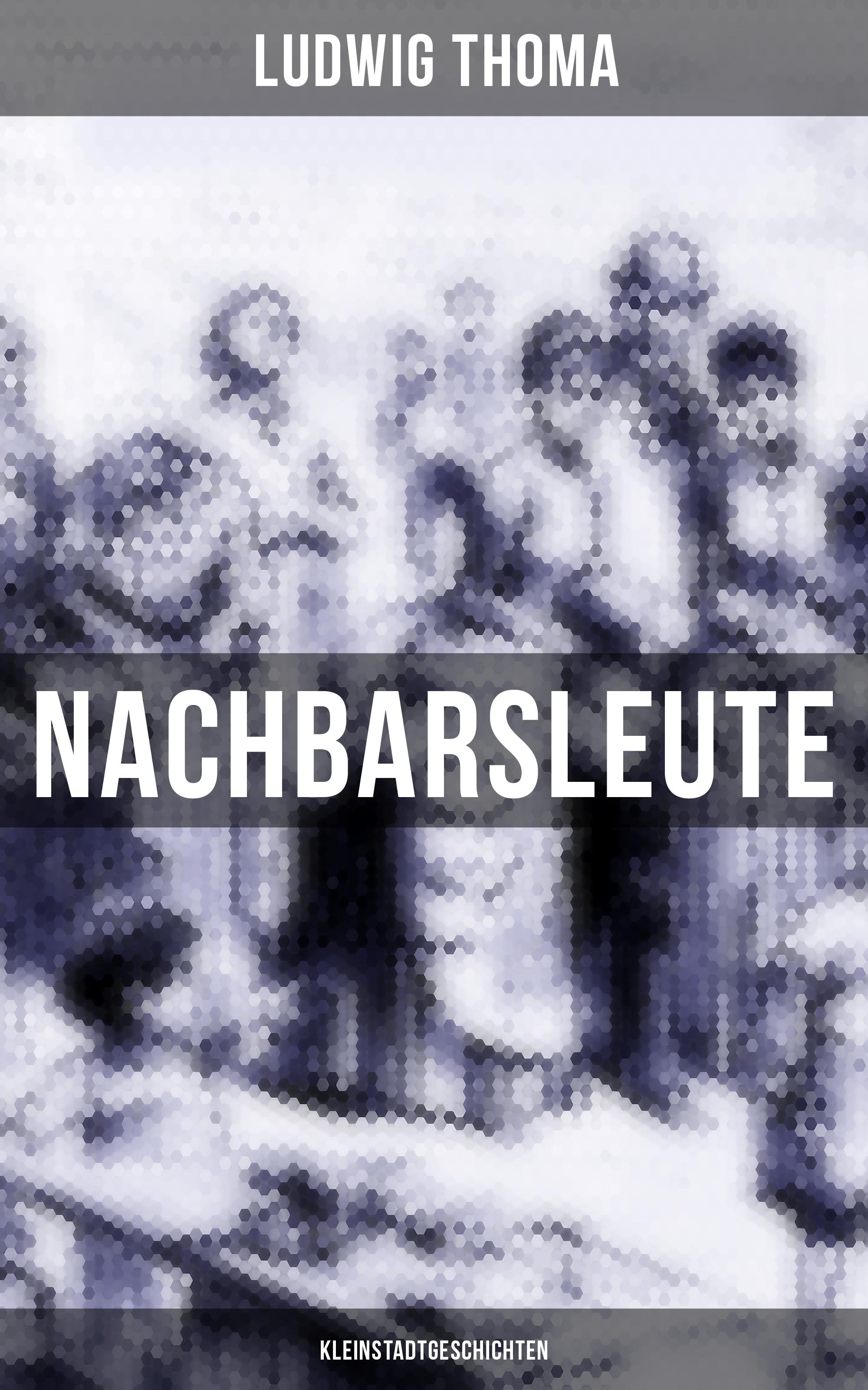 Ludwig Thoma Nachbarsleute: Kleinstadtgeschichten ludwig thoma die wallfahrt