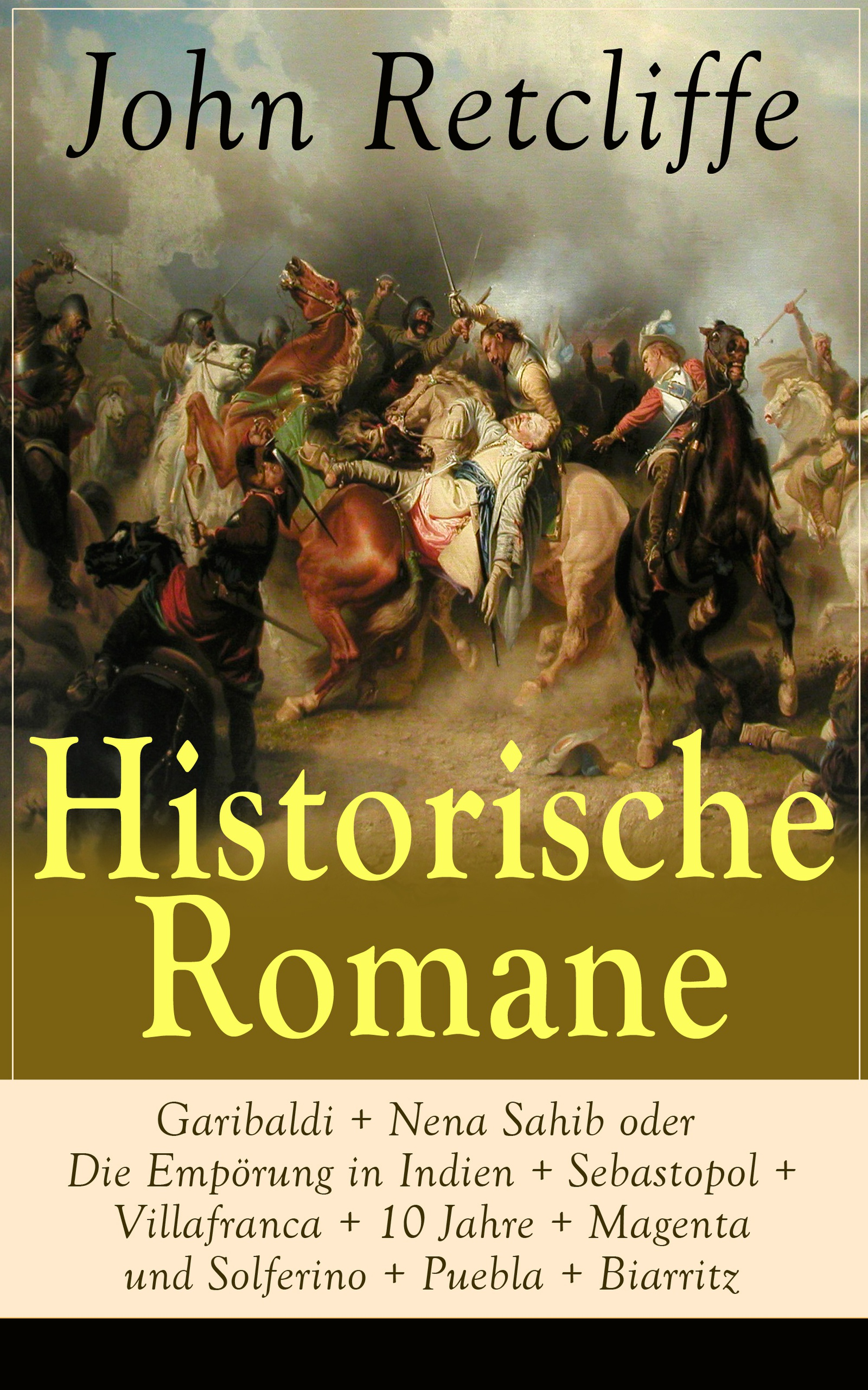 John Retcliffe Historische Romane: Garibaldi + Nena Sahib oder Die Empörung in Indien + Sebastopol + Villafranca + 10 Jahre + Magenta und Solferino + Puebla + Biarritz nena gießen