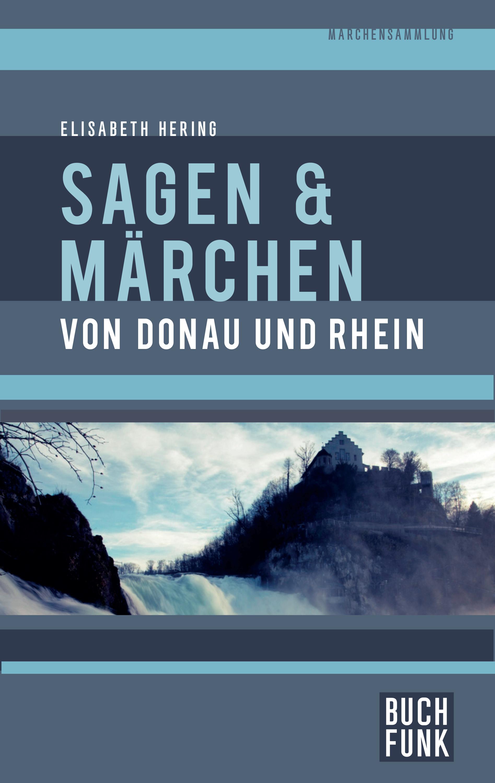 Elisabeth Hering Sagen und Märchen von Donau und Rhein