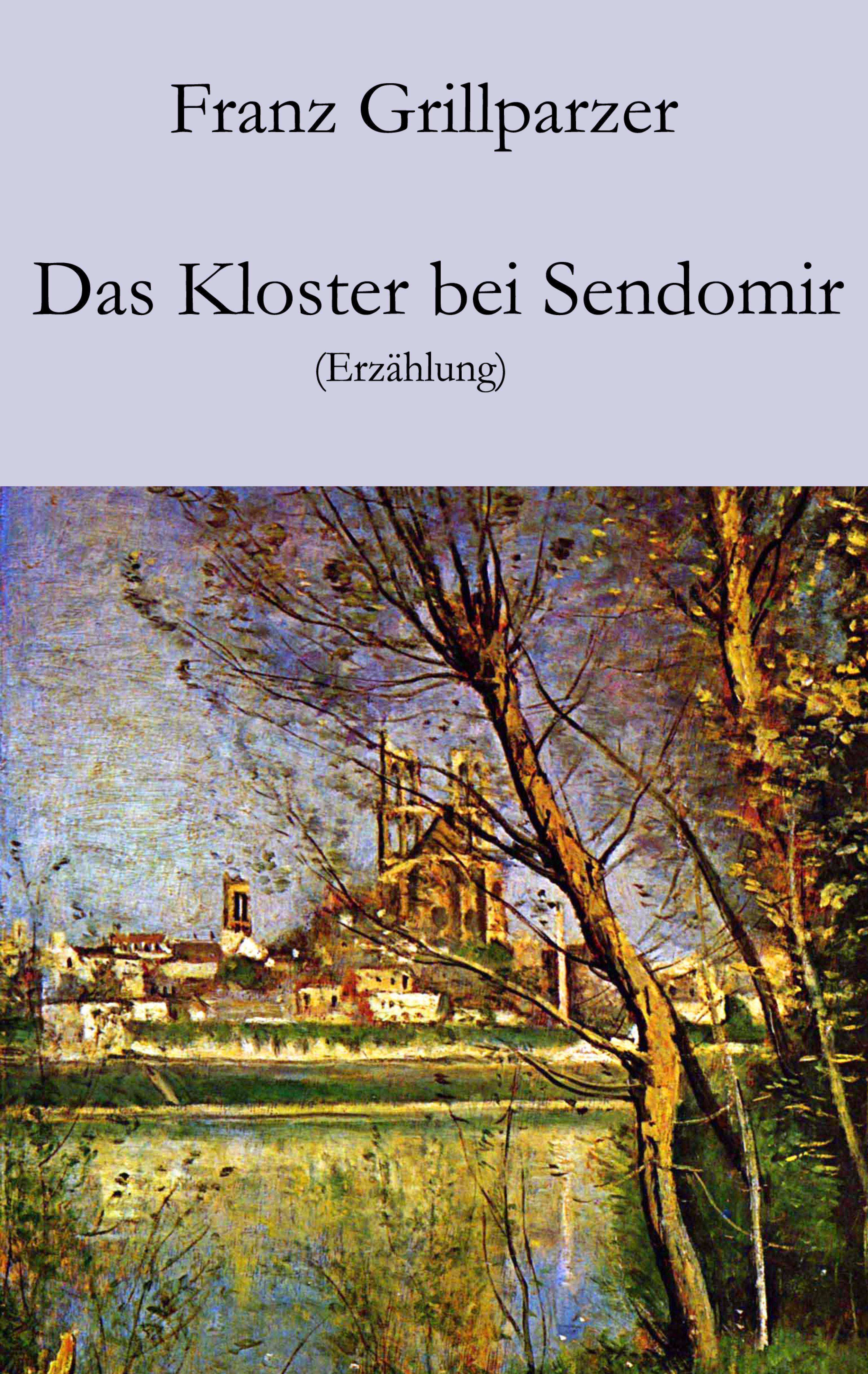 Franz Grillparzer Das Kloster bei Sendomir a juncker das gebet bei paulus