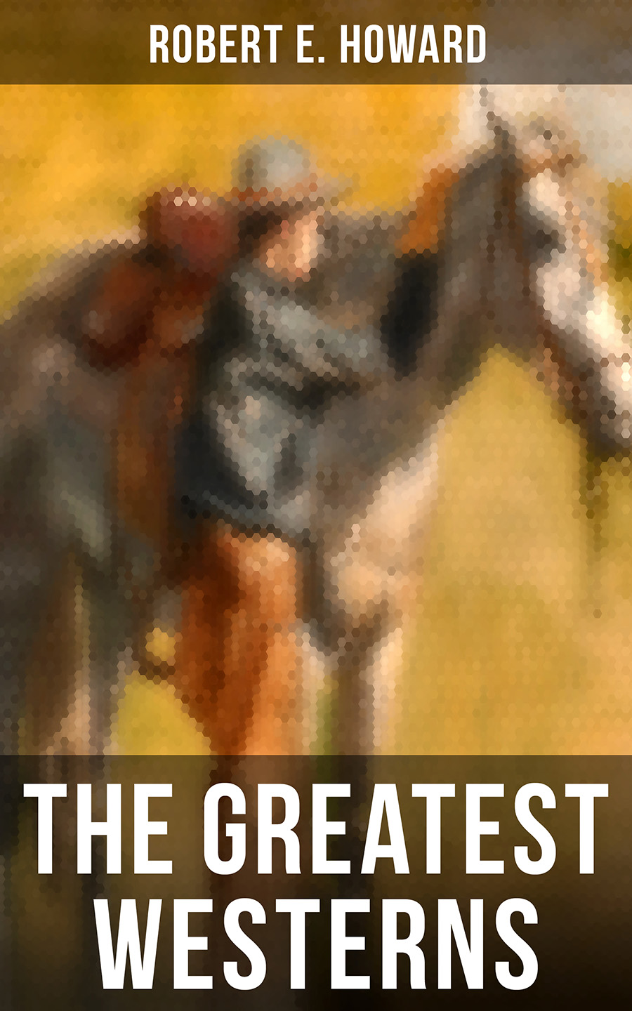 Robert E. Howard The Greatest Westerns of Robert E. Howard robert e howard xuthal of the dusk