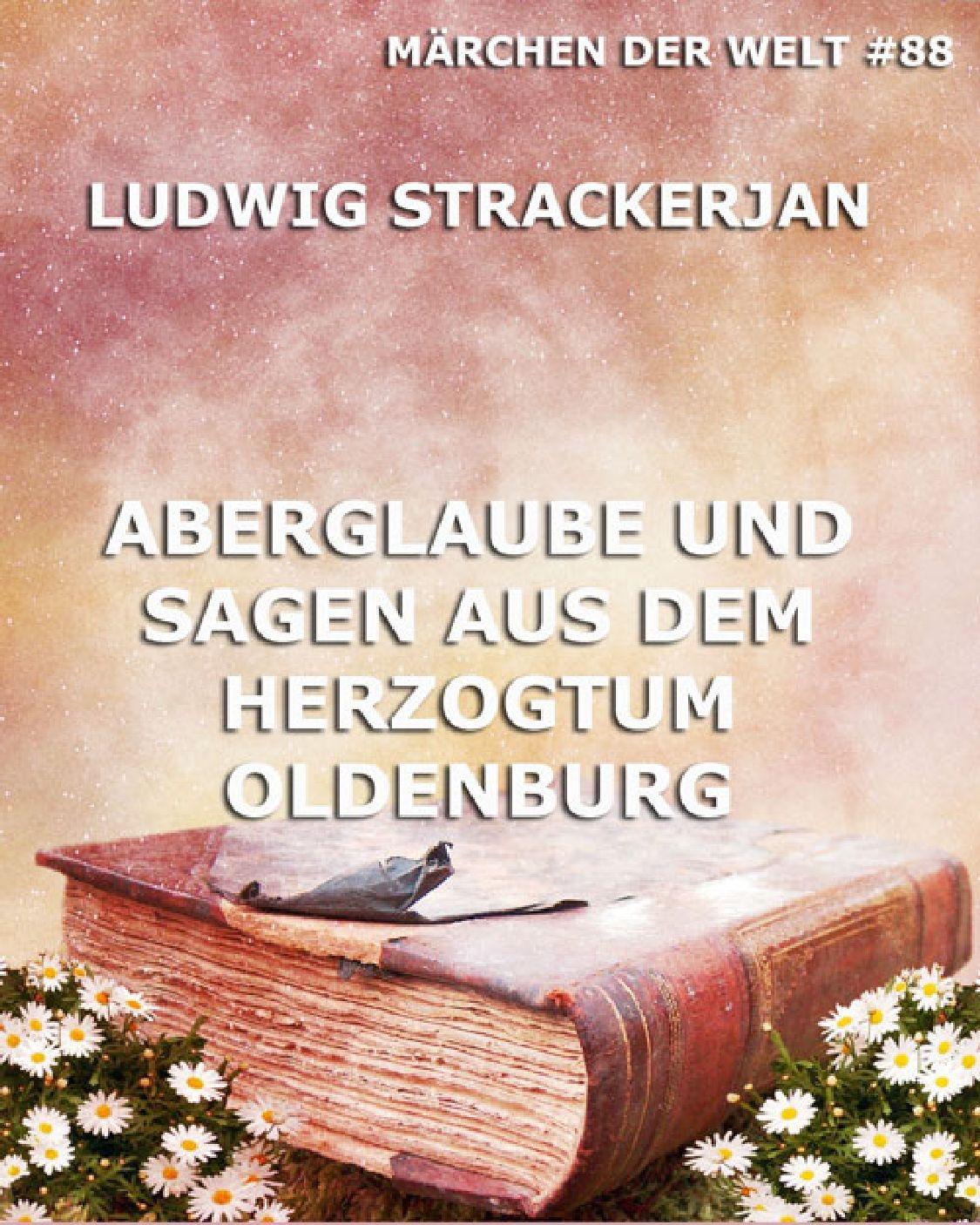 Ludwig Strackerjan Aberglaube und Sagen aus dem Herzogtum Oldenburg