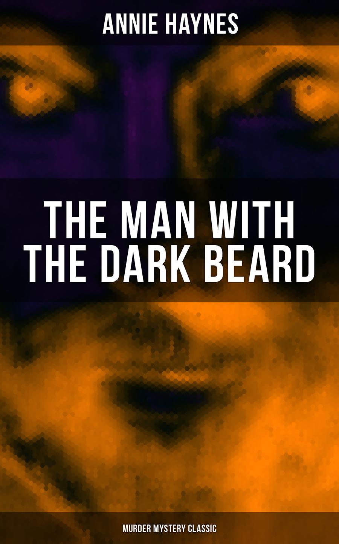 Annie Haynes THE MAN WITH THE DARK BEARD (Murder Mystery Classic) annie haynes the man with the dark beard murder mystery classic