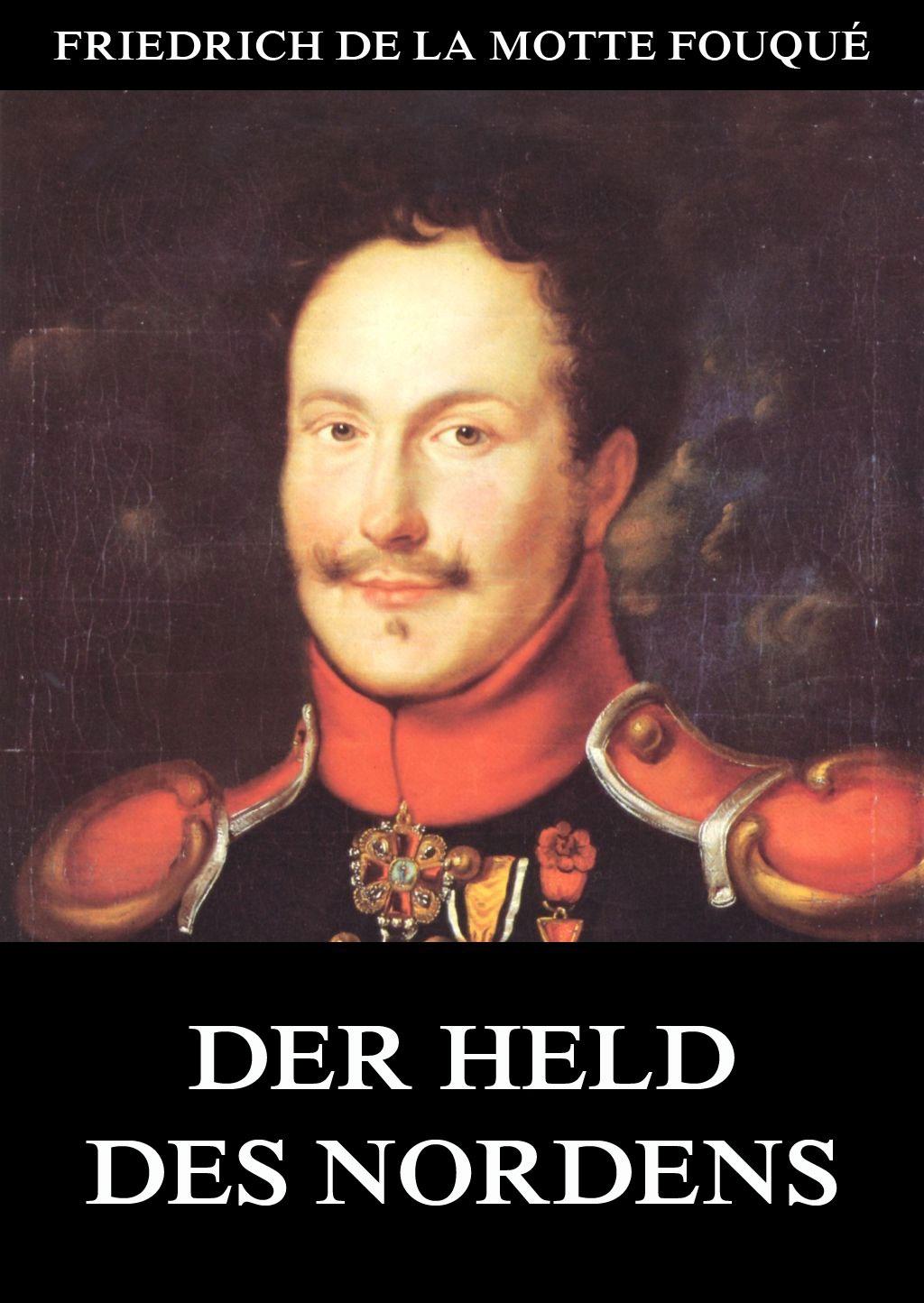 Friedrich de la Motte Fouque Der Held des Nordens