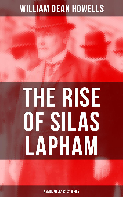 William Dean Howells The Rise of Silas Lapham (American Classics Series) william dean howells rise of silas lapham