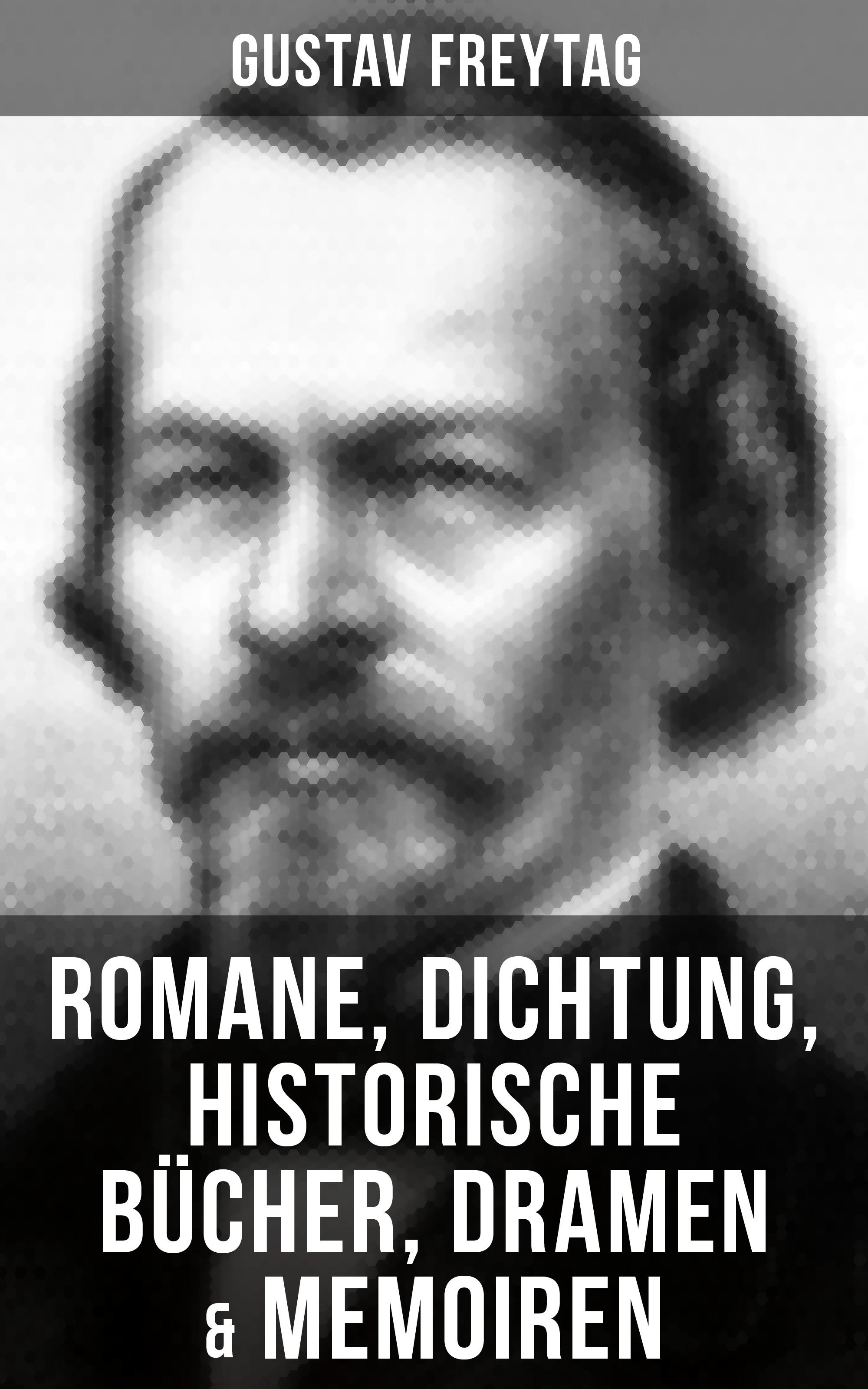 Фото - Gustav Freytag Gustav Freytag: Romane, Dichtung, Historische Bücher, Dramen & Memoiren gustav parthey mirabilia romae e codicibvs vaticanis emendata