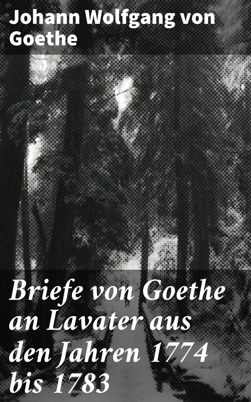 briefe von goethe an lavater aus den jahren 1774 bis 1783