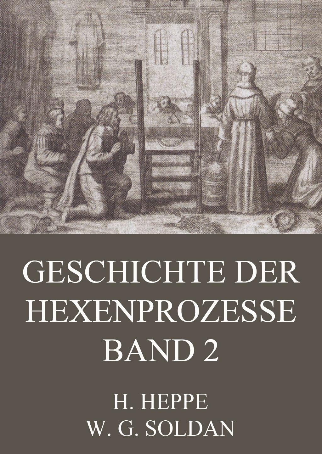 Wilhelm Gottlieb Soldan Geschichte der Hexenprozesse - Band 2