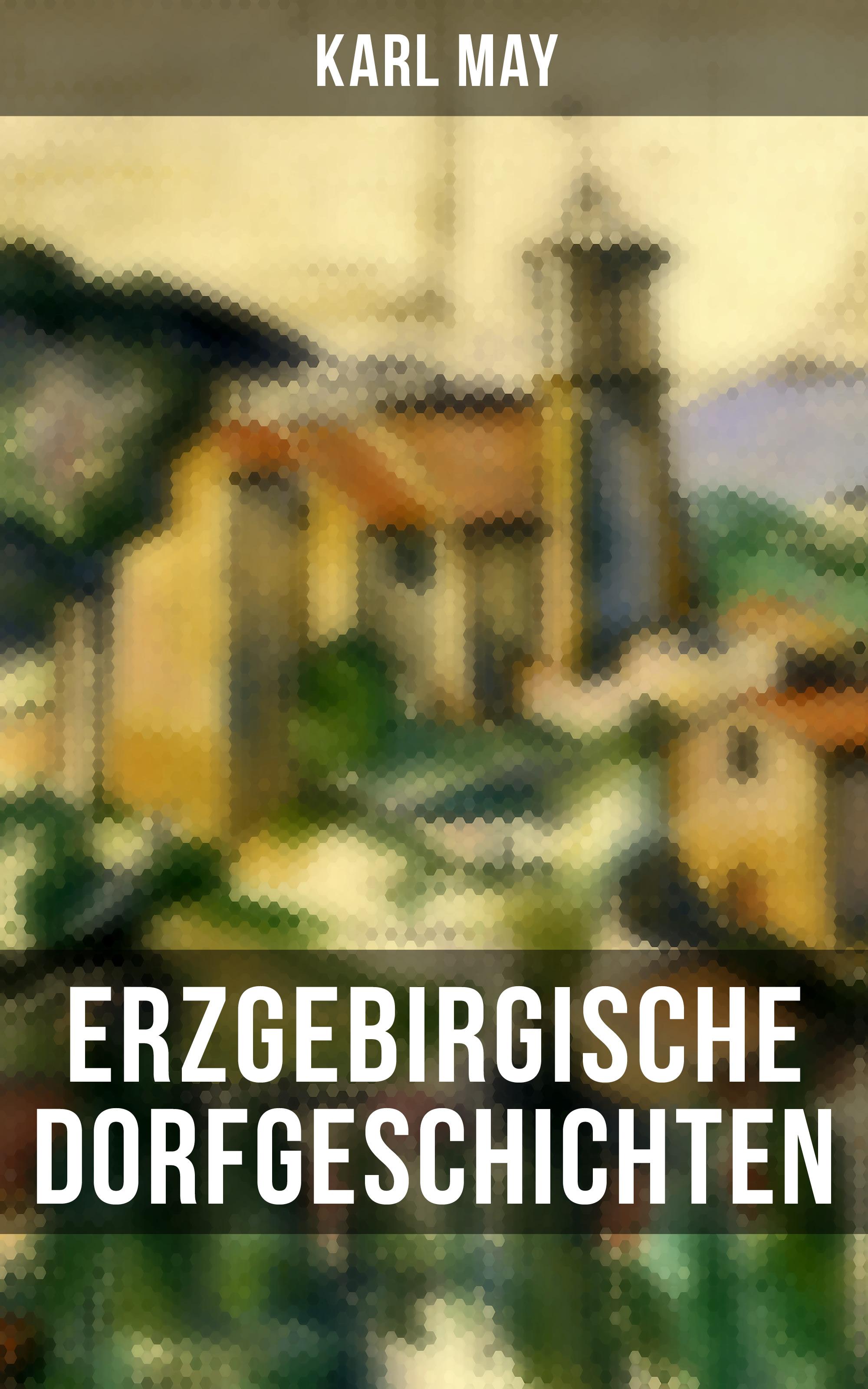 Karl May Erzgebirgische Dorfgeschichten
