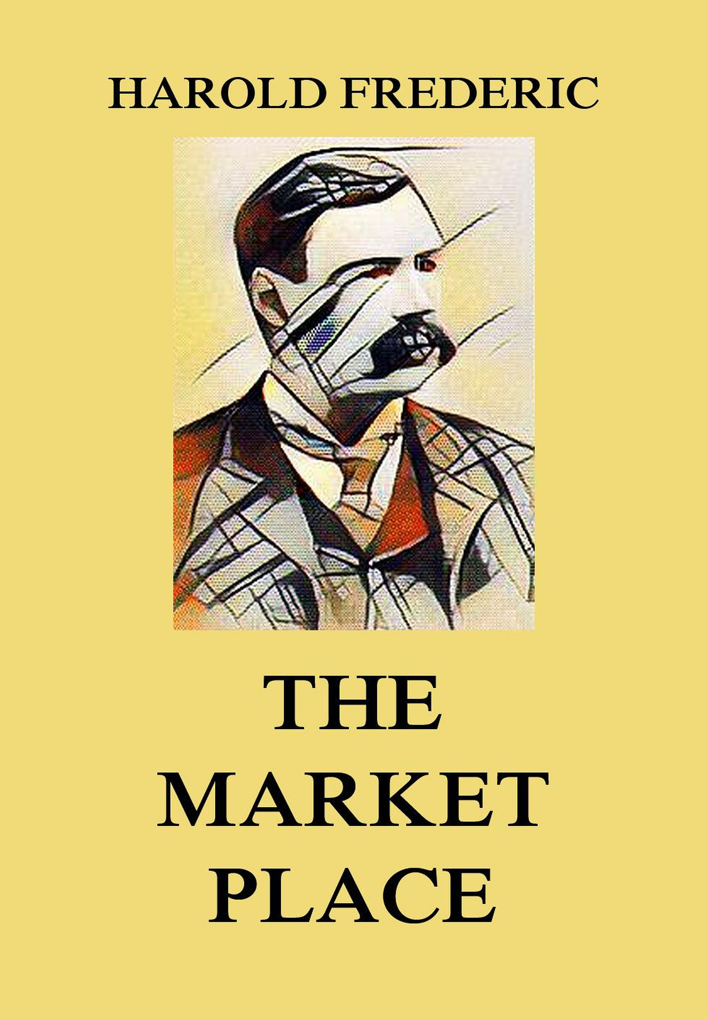 Harold Frederic The Market-Place macgrath harold the place of honeymoons