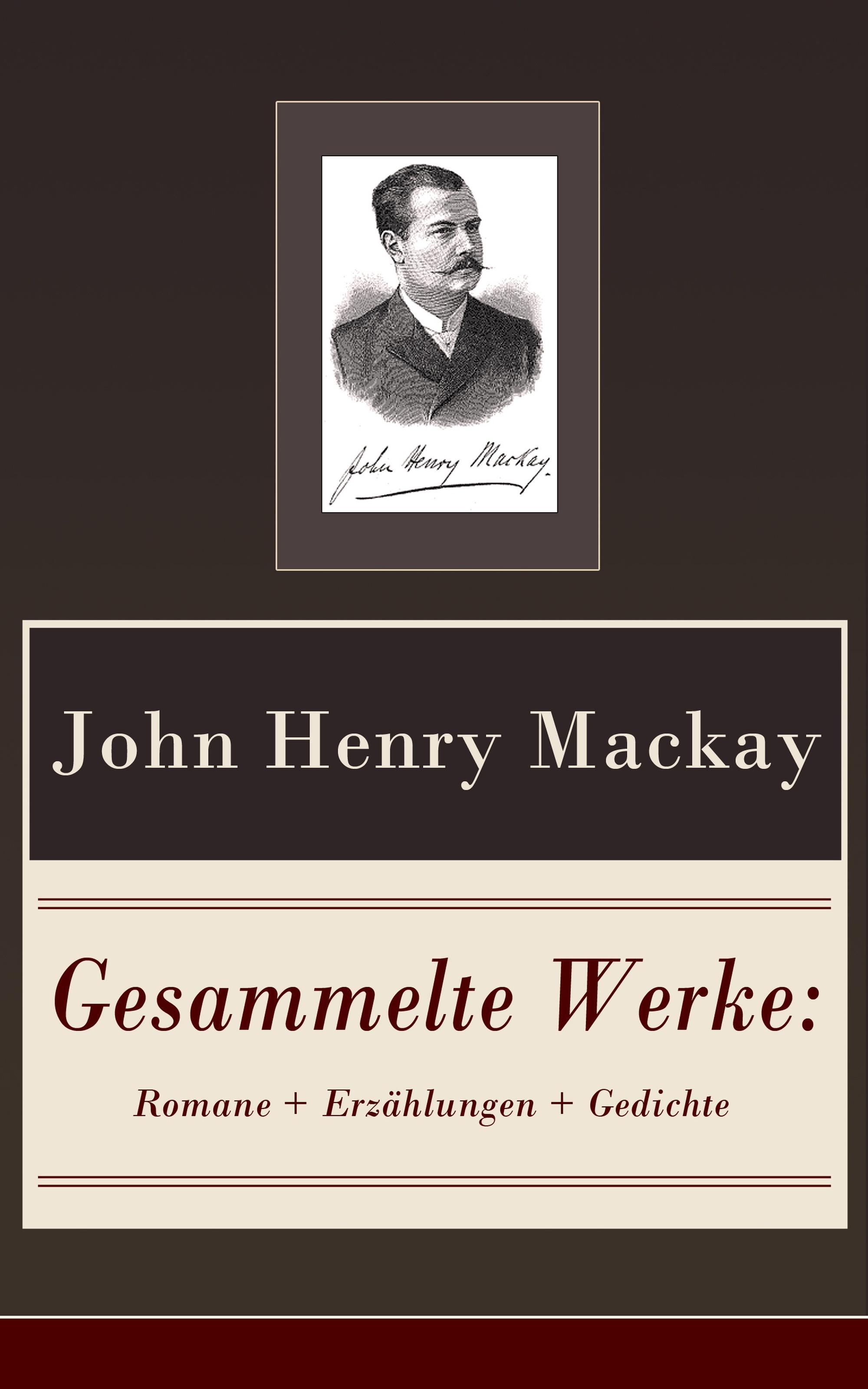 John Henry MacKay Gesammelte Werke: Romane + Erzählungen + Gedichte louise otto gesammelte werke romane frauenbewegung essays biografien gedichte
