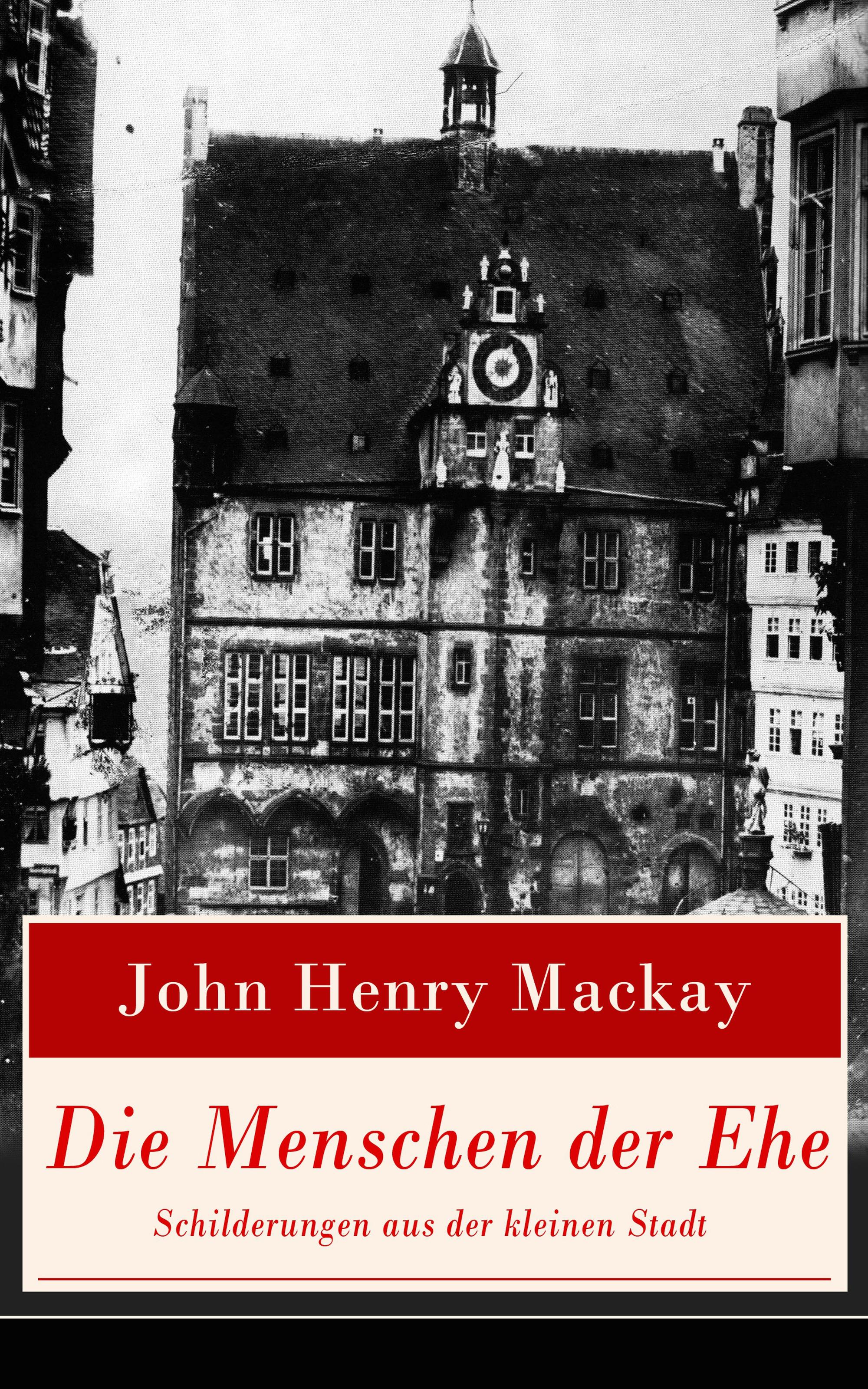 John Henry MacKay Die Menschen der Ehe - Schilderungen aus der kleinen Stadt