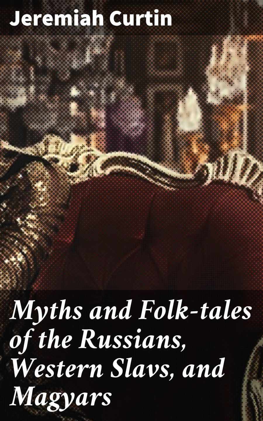 лучшая цена Jeremiah Curtin Myths and Folk-tales of the Russians, Western Slavs, and Magyars