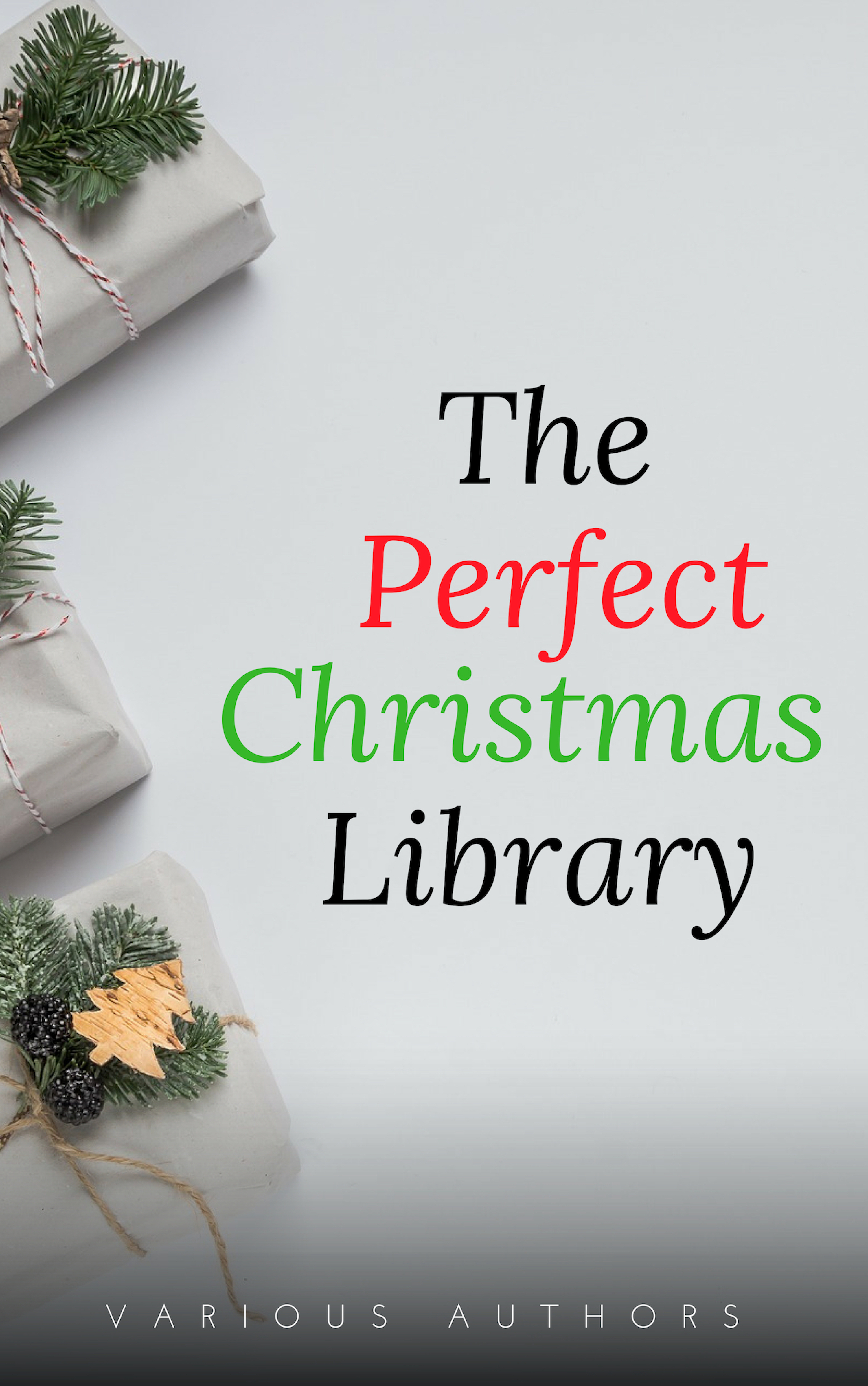 Лаймен Фрэнк Баум The Perfect Christmas Library: A Christmas Carol, The Cricket on the Hearth, A Christmas Sermon, Twelfth Night...and Many More (200 Stories)