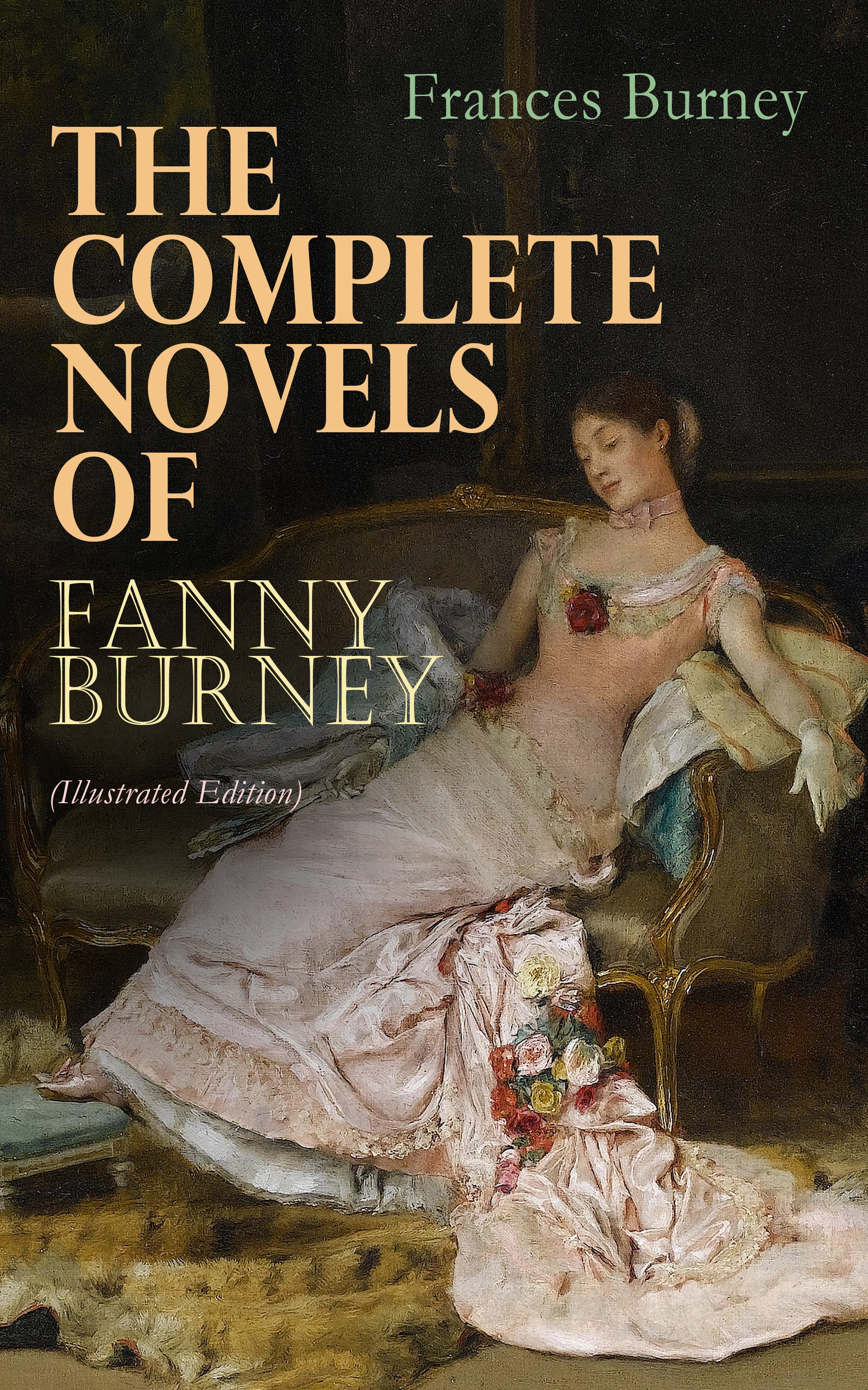 Frances Burney The Complete Novels of Fanny Burney (Illustrated Edition)