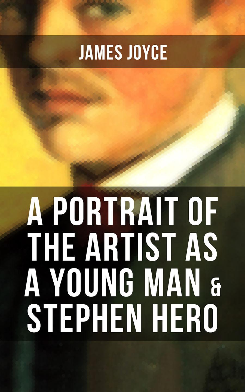James Joyce A PORTRAIT OF THE ARTIST AS A YOUNG MAN & STEPHEN HERO james joyce a portrait of the artist as a young man